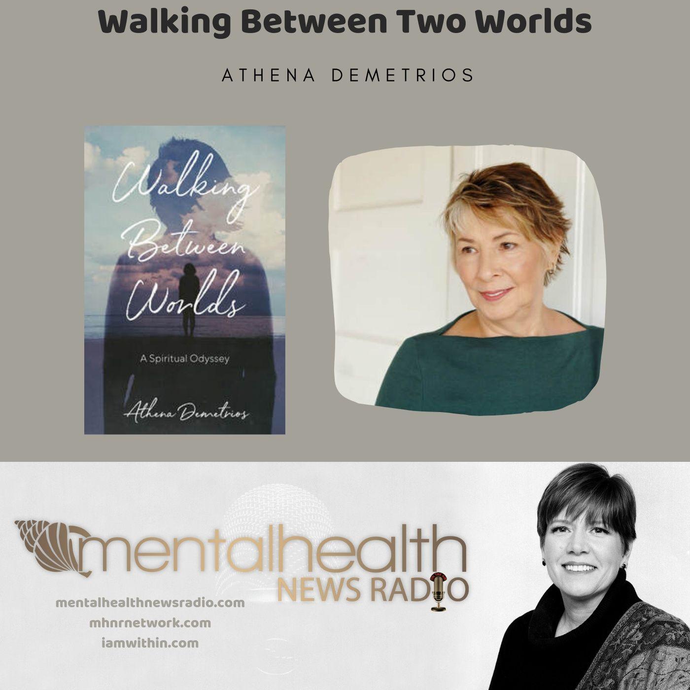 Mental Health News Radio - Walking Between Worlds with Athena Demetrios
