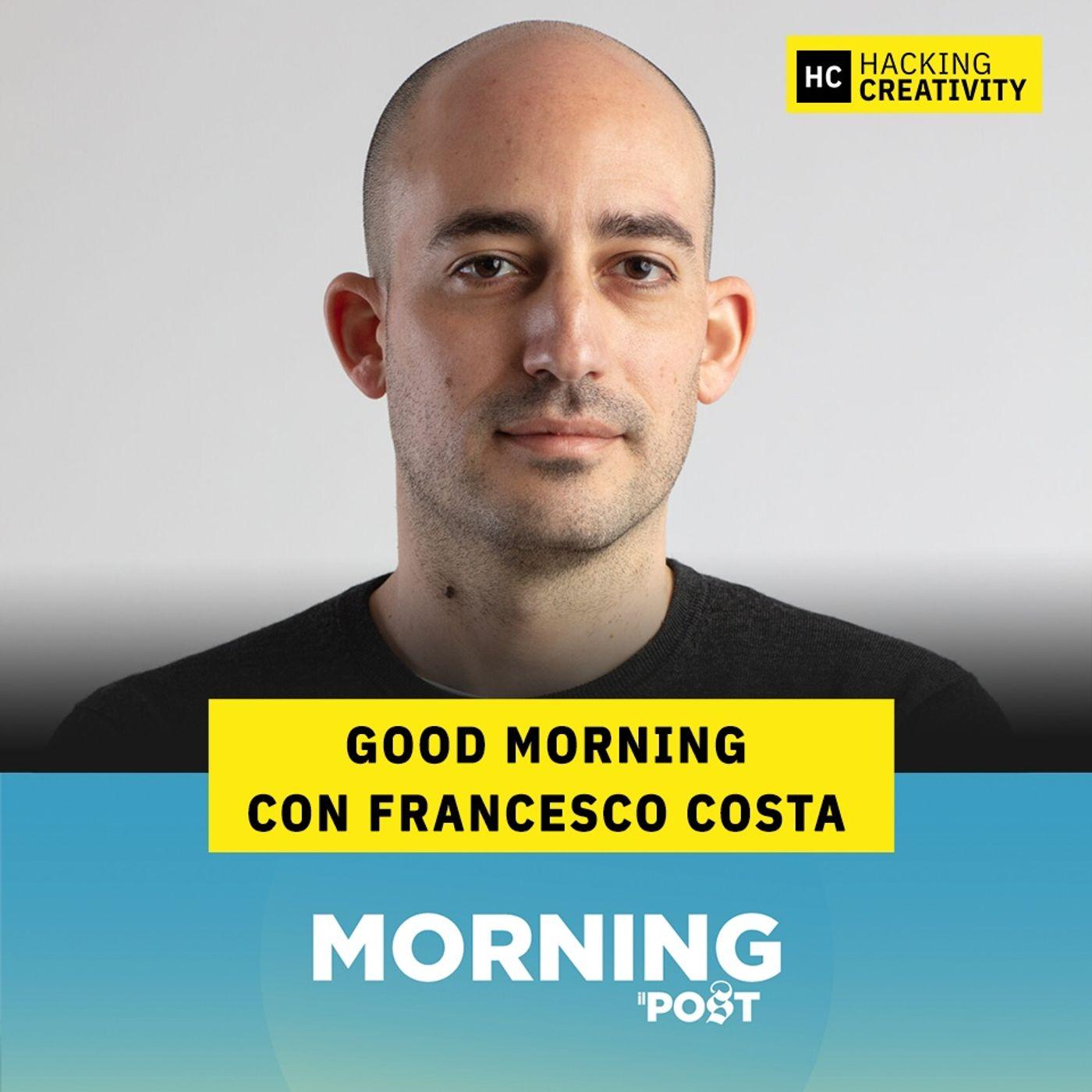 71 - Good Morning con Francesco Costa