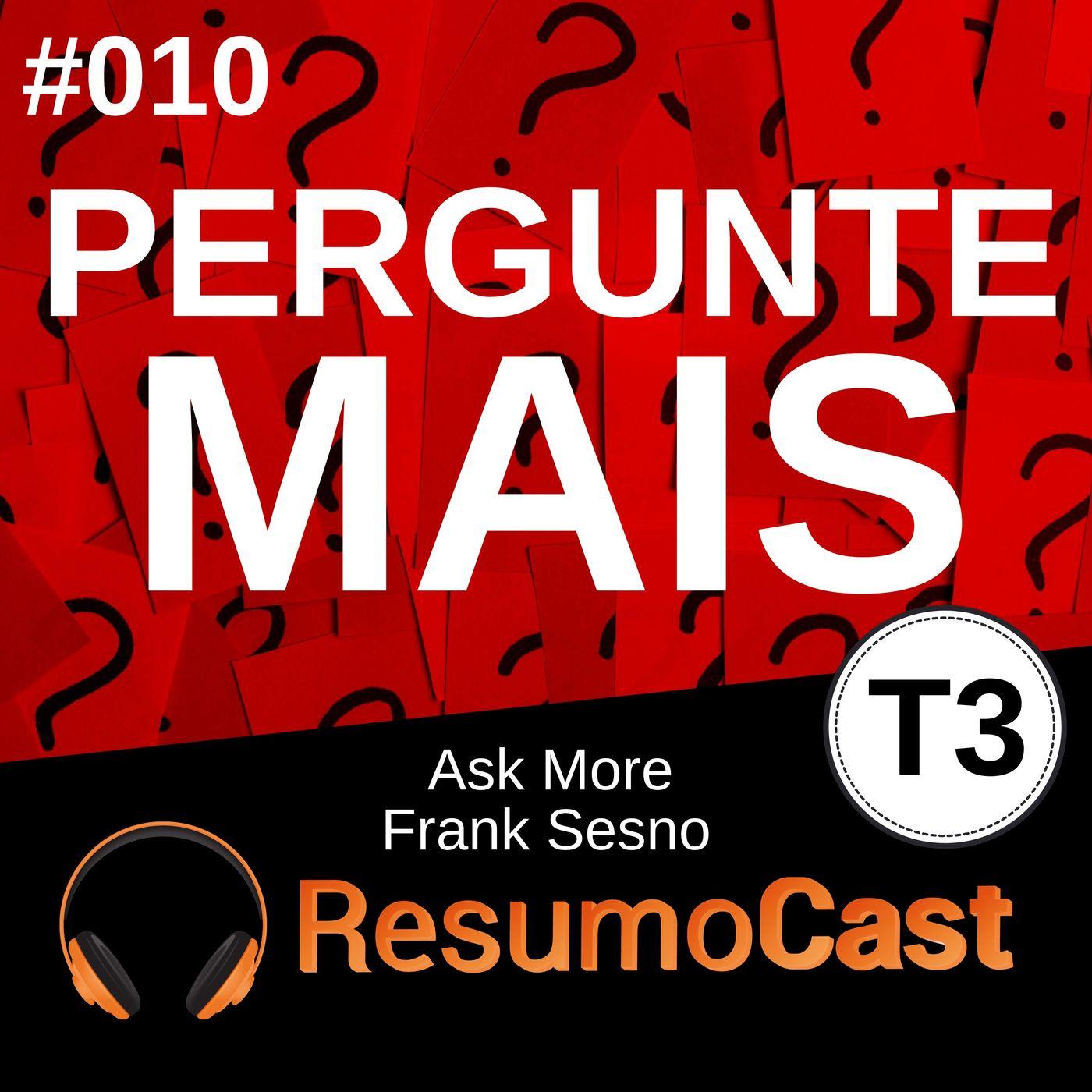 T3#010 Pergunte Mais - Ask More | Frank Sesno
