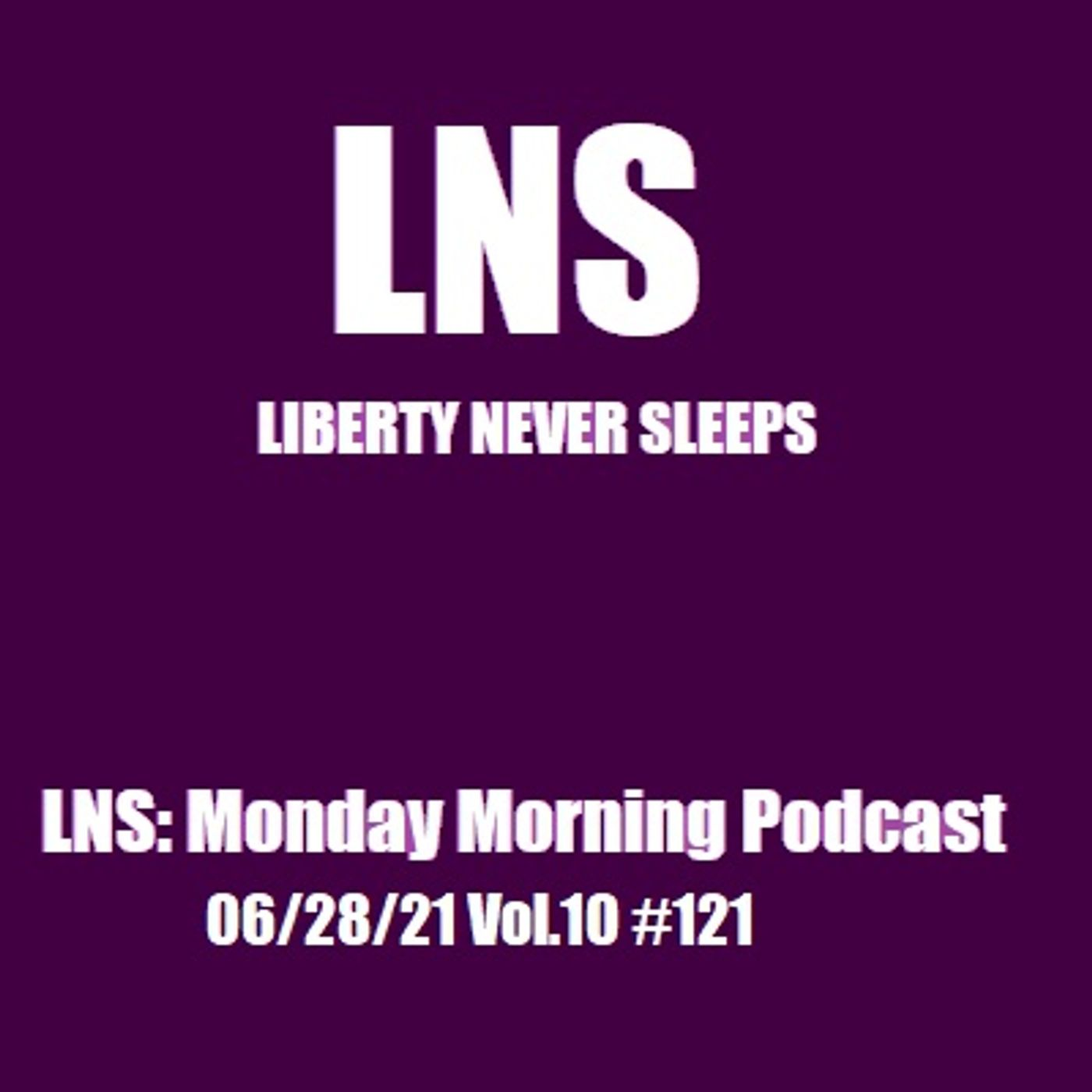 LNS: Monday Morning Podcast 06/28/21 Vol.10 #121