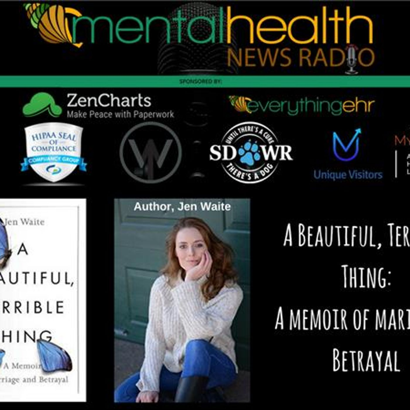 Mental Health News Radio - A Beautiful Terrible Thing: A Memoir of Marriage and Betrayal with Jen Waite