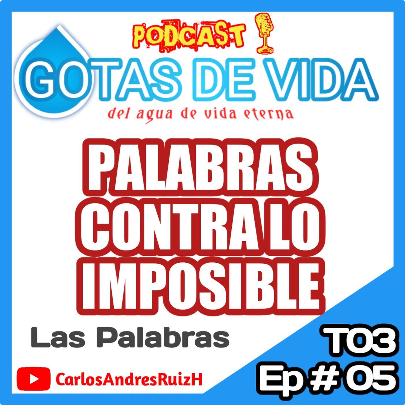 T03 Ep 05 - Palabras contra lo Imposible 1