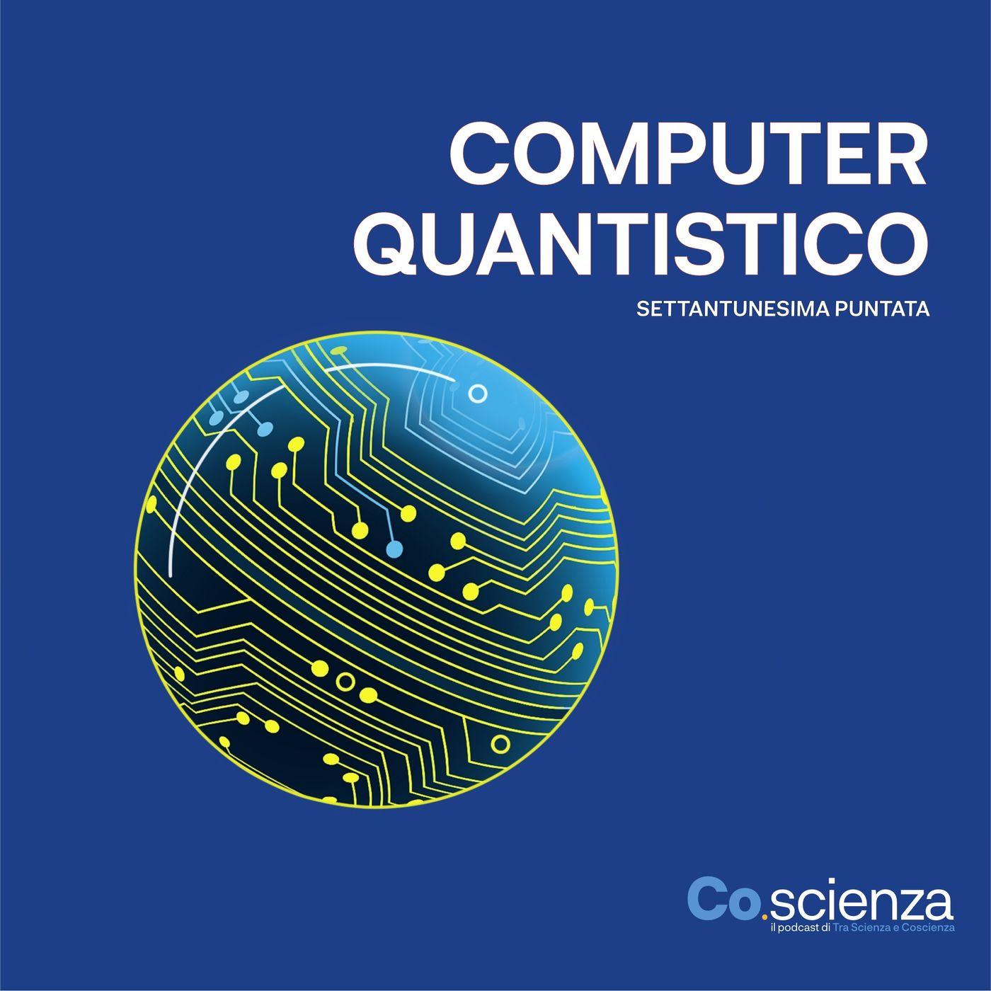 Computer Quantistico (Settantunesima Puntata)