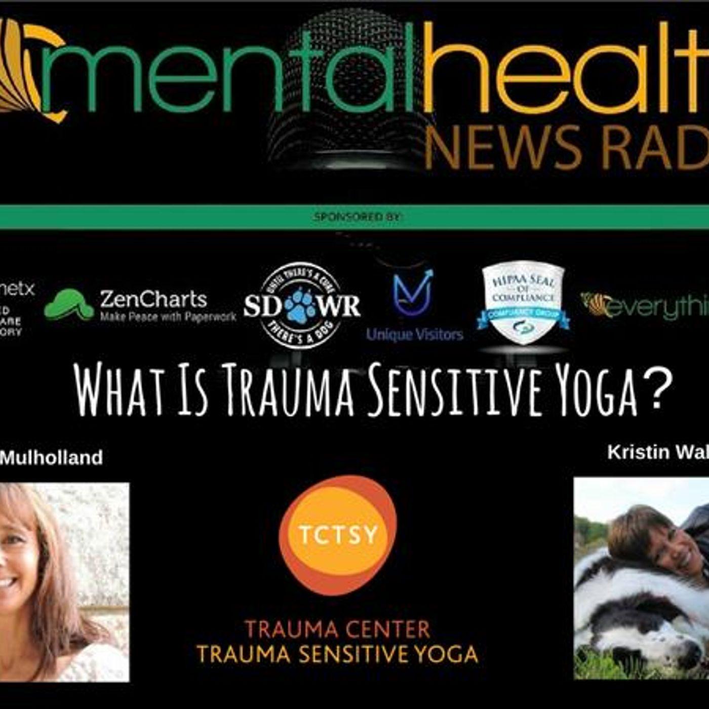 Mental Health News Radio - What Is Trauma Sensitive Yoga? Facilitator Kim Mulholland