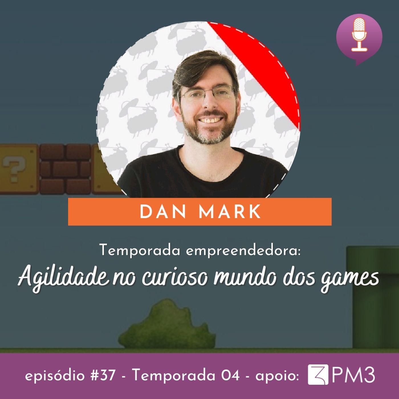 #37 - Agilidade no curioso mundo dos games c/ Dan Mark