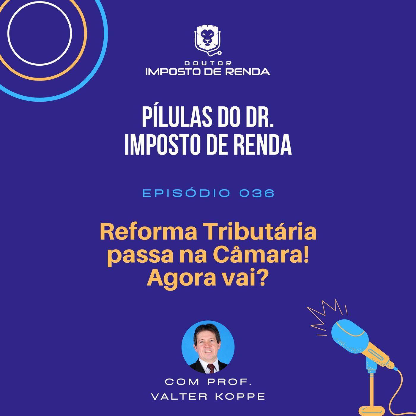 PDIR #036 – Reforma Tributária passa na Câmara! Agora vai?
