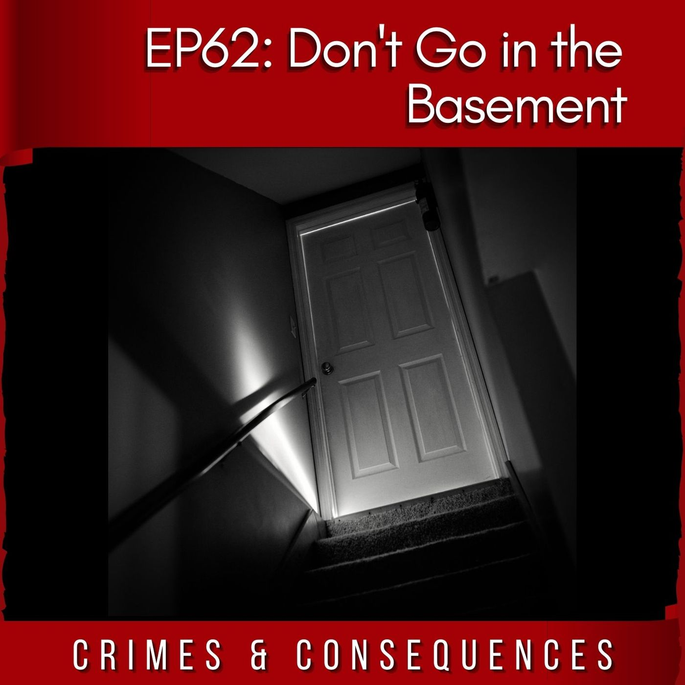 EP62: Don't Go in the Basement!