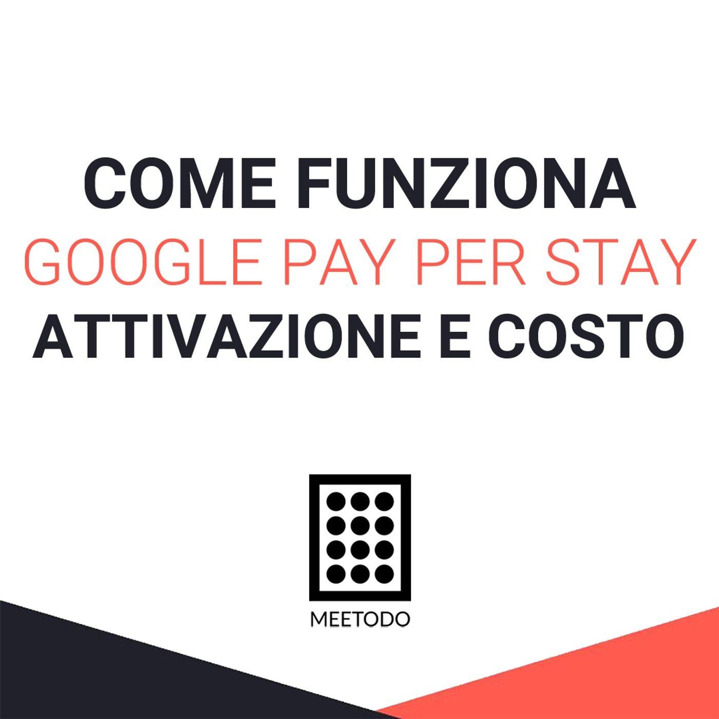 Come funziona Google Pay Per Stay, come attivarlo e quanto costa