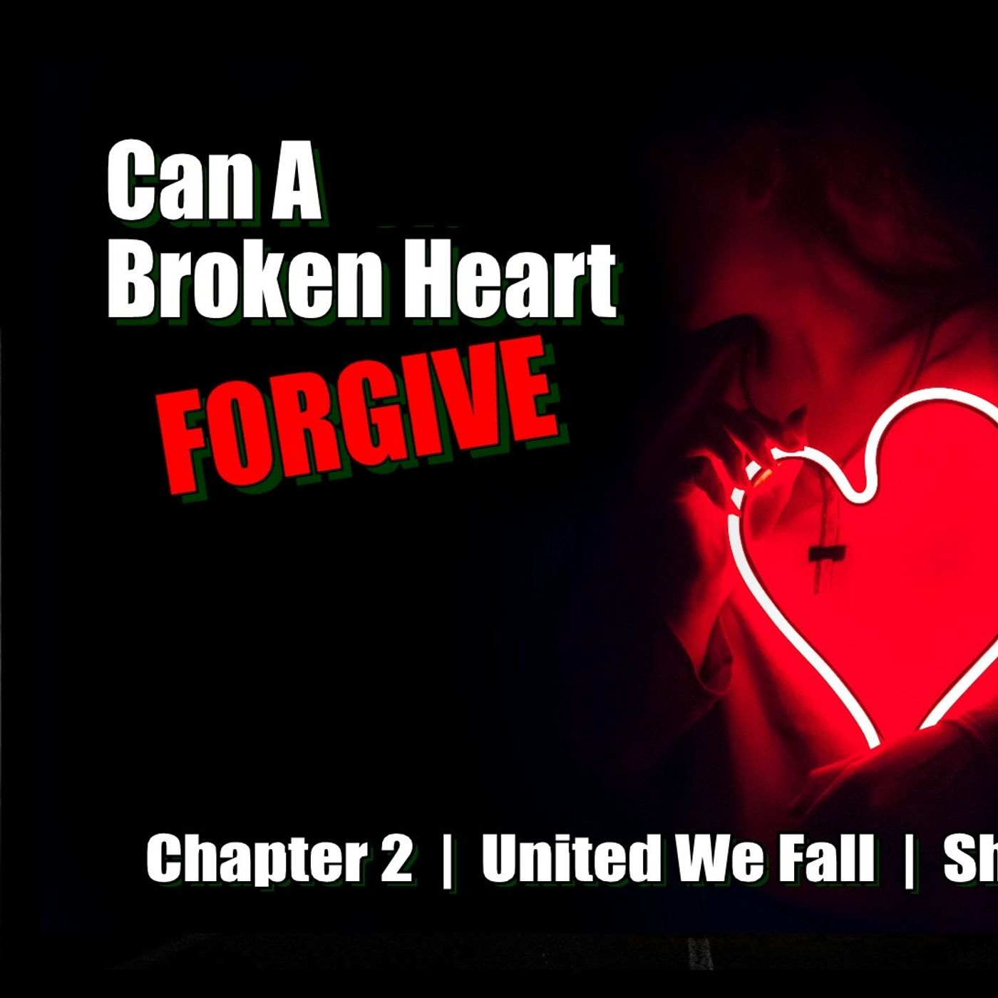 United We Fall - Chapter 2 - Can A Broken Heart Forgive