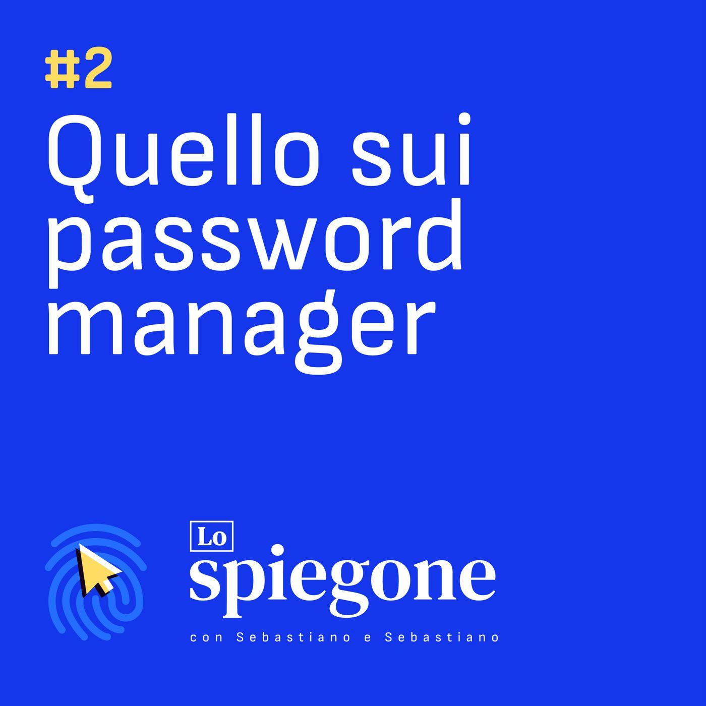 02. Quello sui password manager