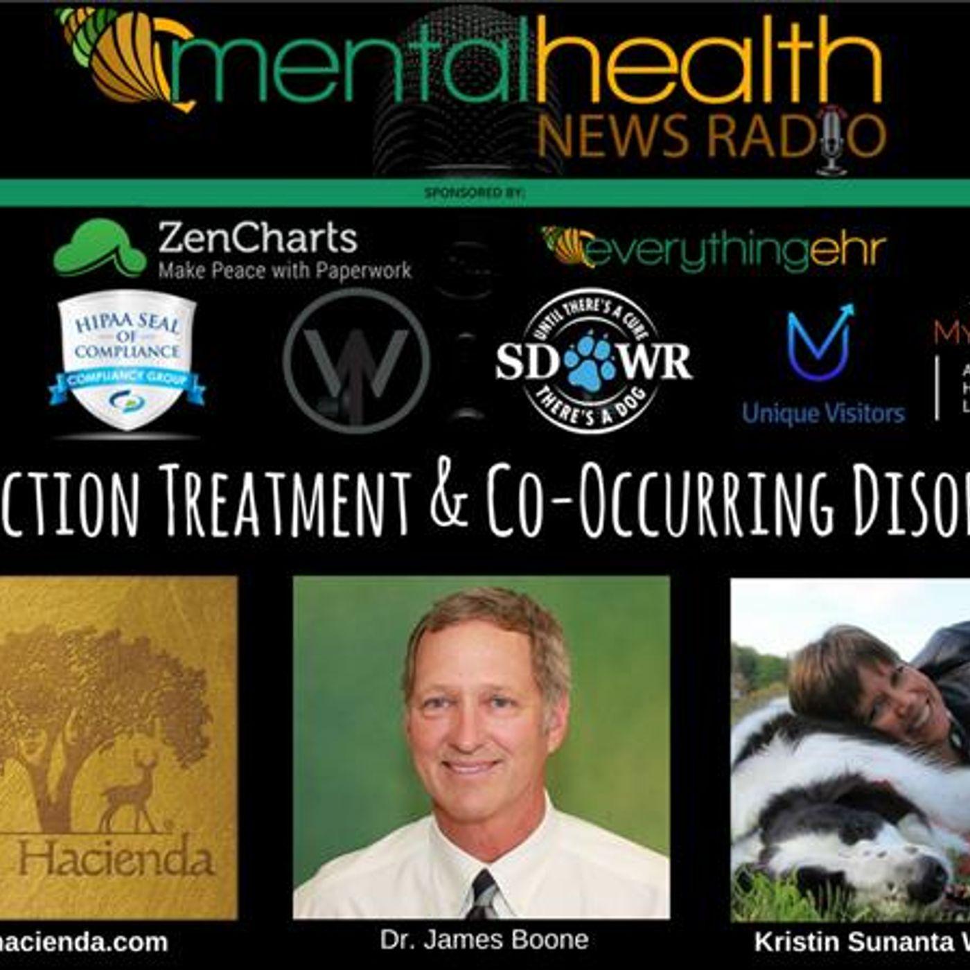 Mental Health News Radio - La Hacienda: Addiction Treatment & Co-Occurring Disorders with Dr. James Boone