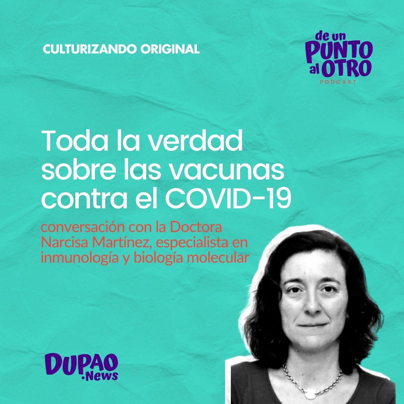 E45 • Toda la verdad sobre las vacunas contra el COVID-19, con la Dra. Narcisa Martínez • DUPAO.news