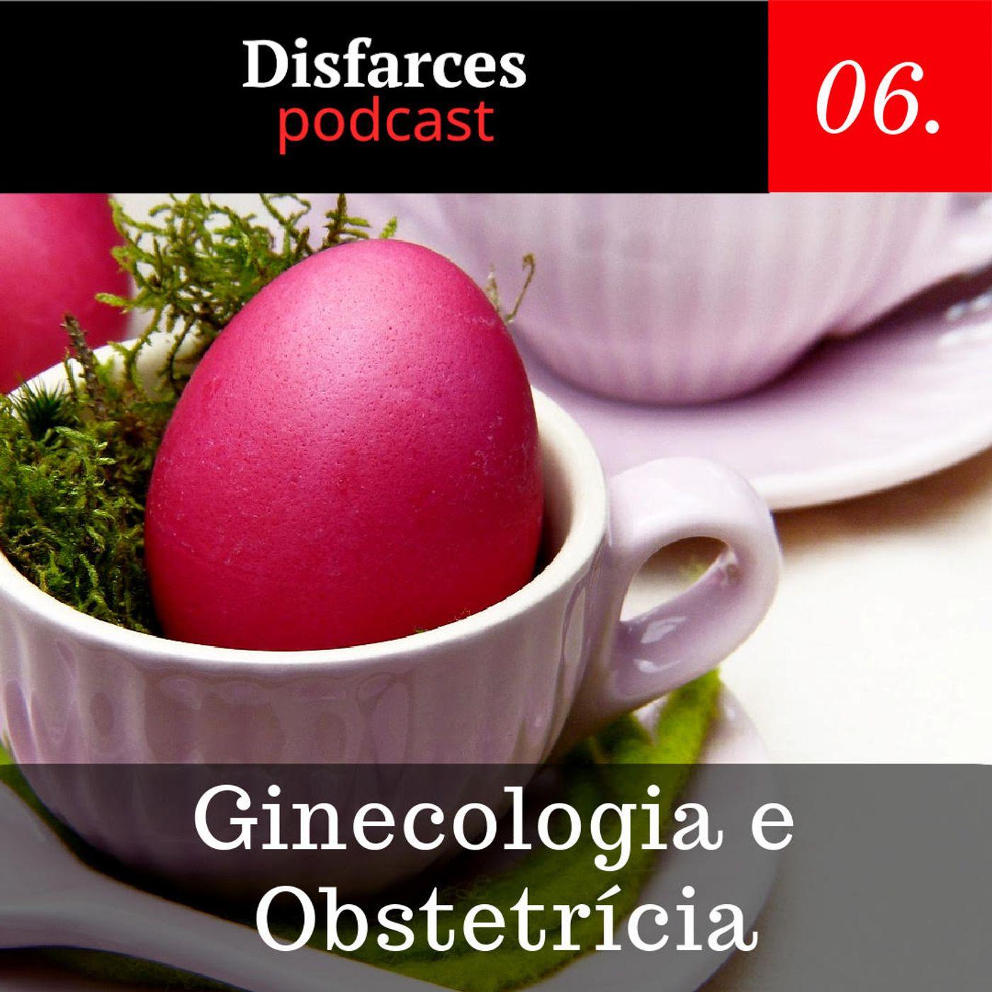 Disfarces #6 – Ginecologia e Obstetrícia
