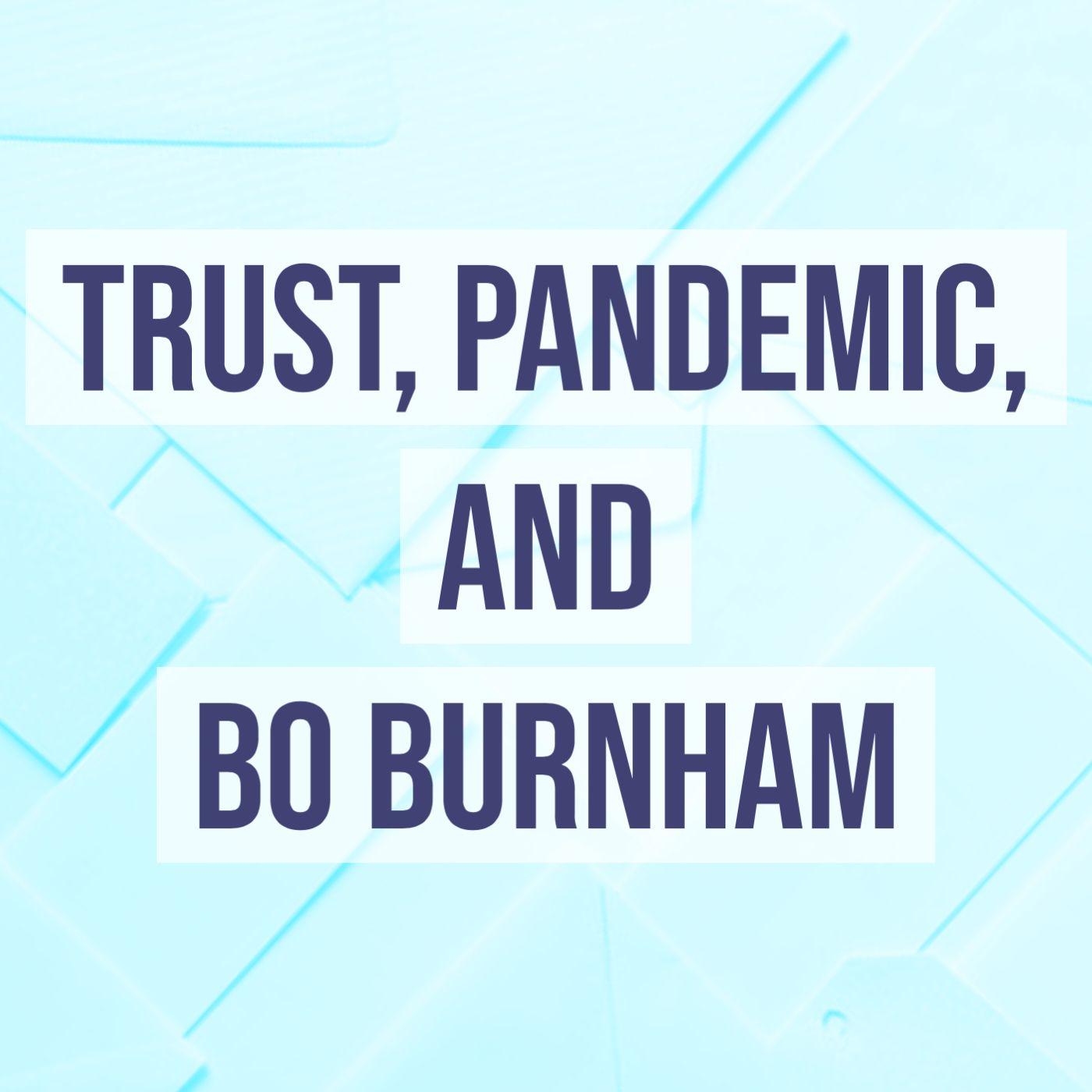 Trust, Pandemic, and Bo Burnum