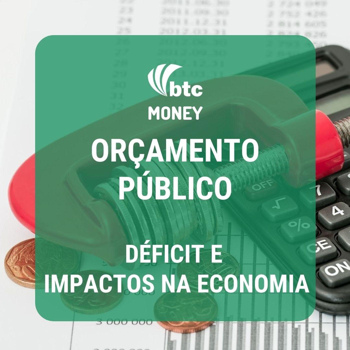 Orçamento Público: Déficit, Dívida, Gastos e Impactos na Economia | BTC Money #35