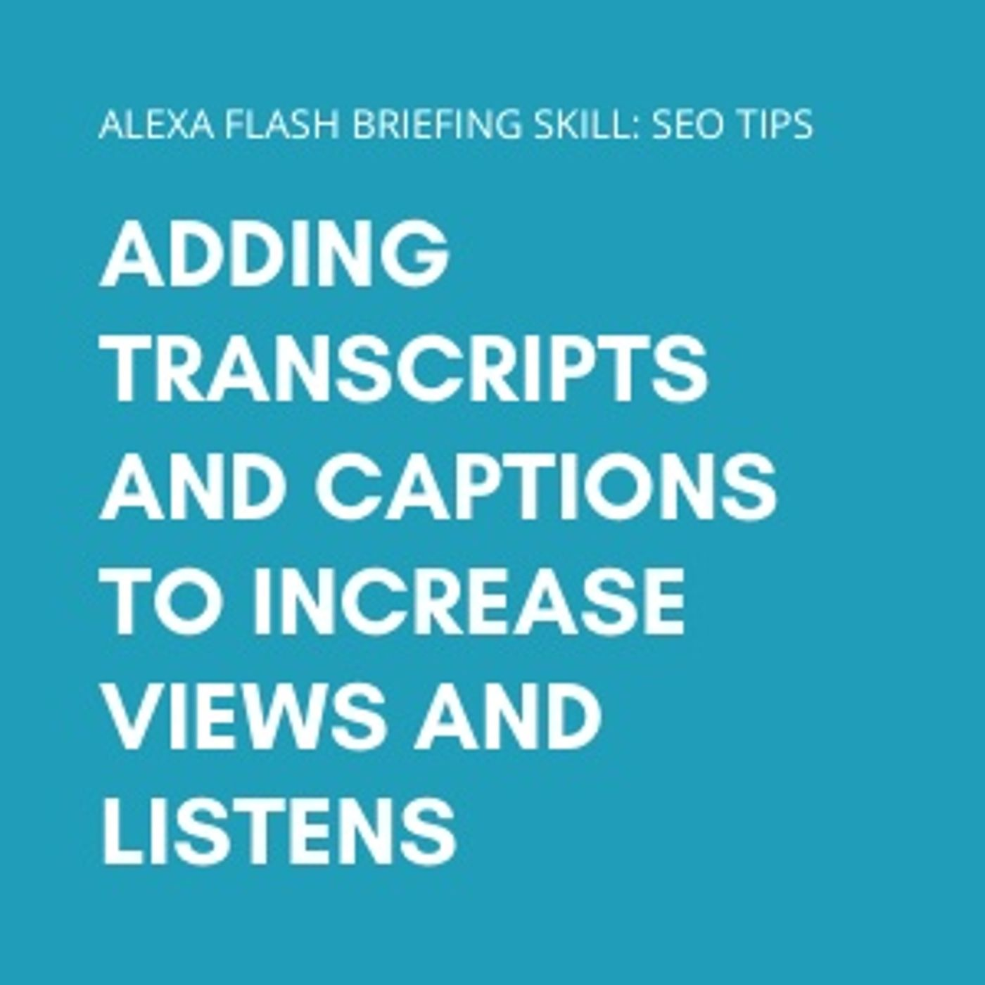 Adding transcripts and captions to increase views and listens