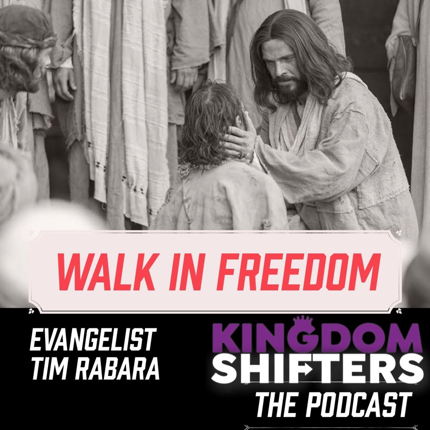 Kingdom Shifters The Podcast : Walk In Freedom | Evangelist Tim Rabara