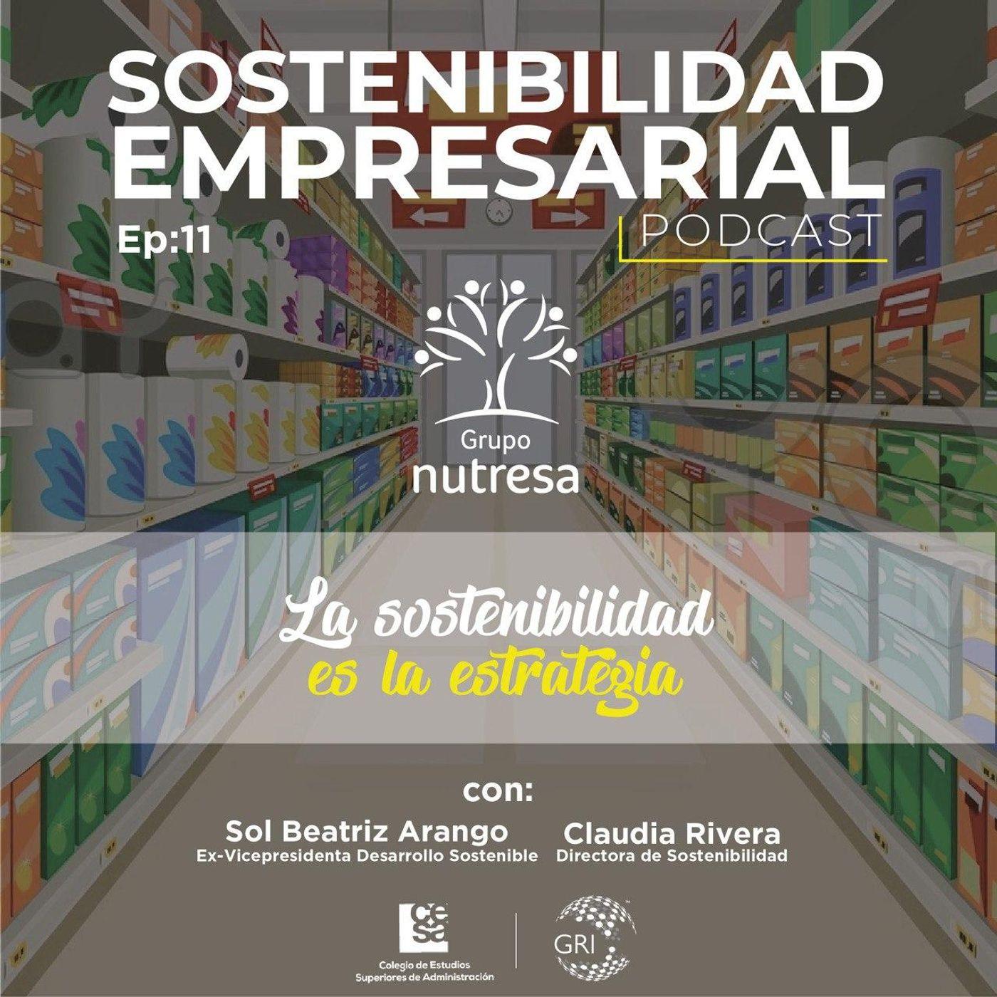 EP 11: La Sostenibilidad es la estrategia - Caso Nutresa