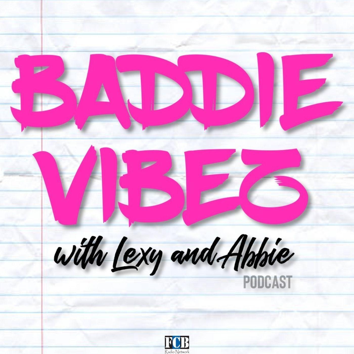 Baddie Vibez with Lexy and Abbie