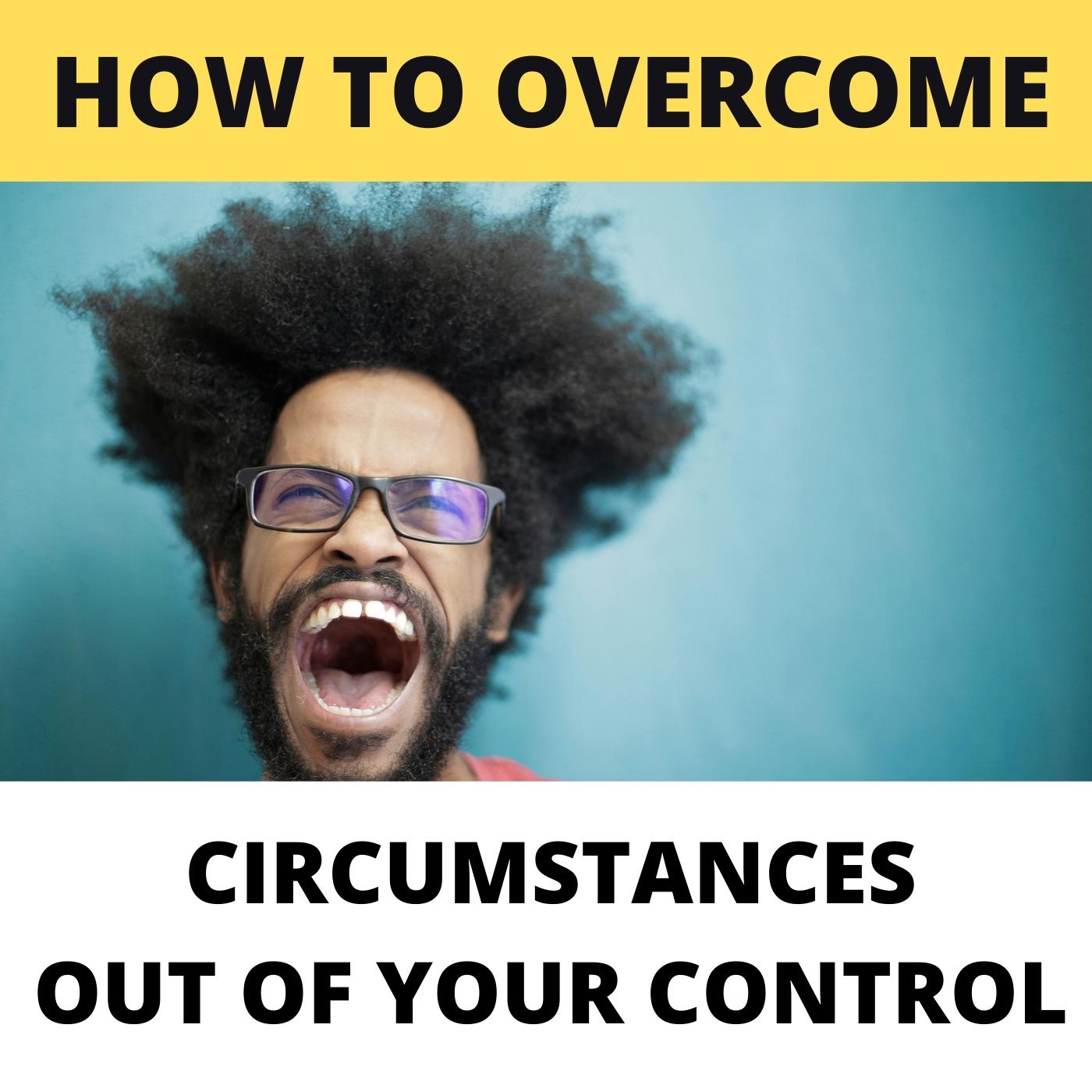 Overcome Circumstances Out Of Your Control