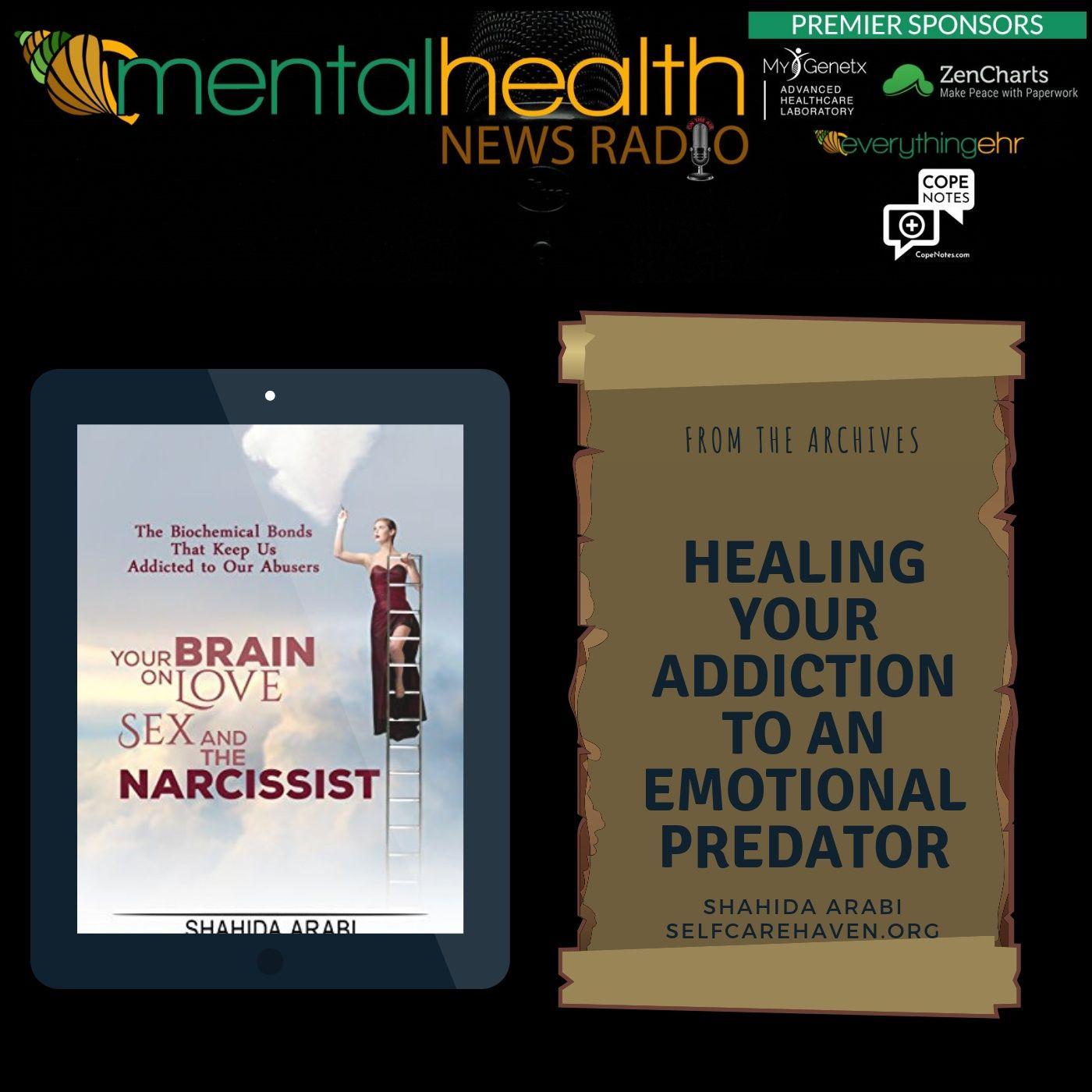 Mental Health News Radio - Healing Your Addiction to an Emotional Predator with Shahida Arabi