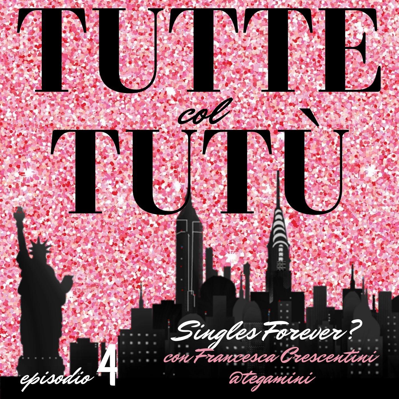Episodio 4: Singles Forever? - con Francesca Crescentini AKA Tegamini