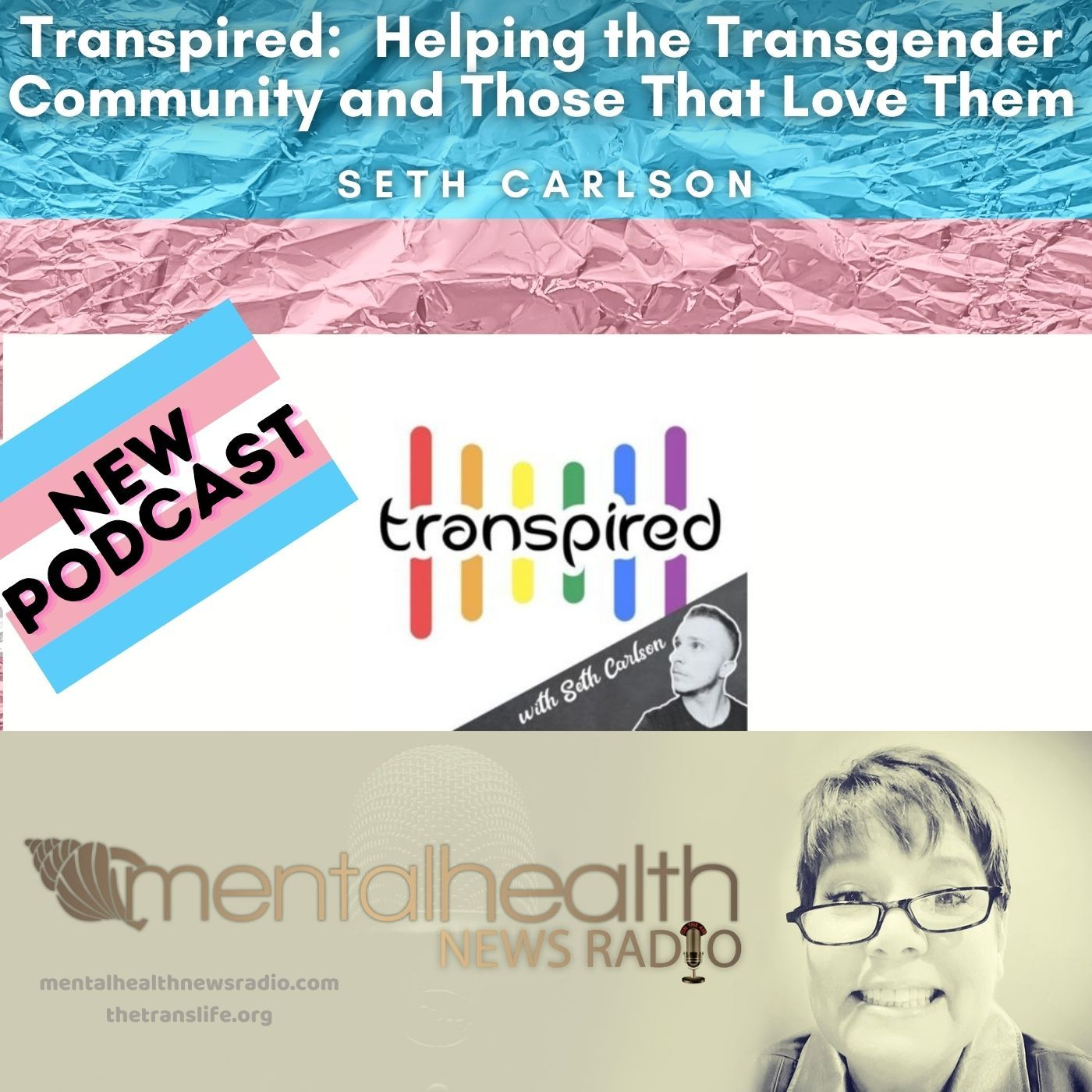 Mental Health News Radio - Transpired:  Helping the Transgender Community and Those That Love Them