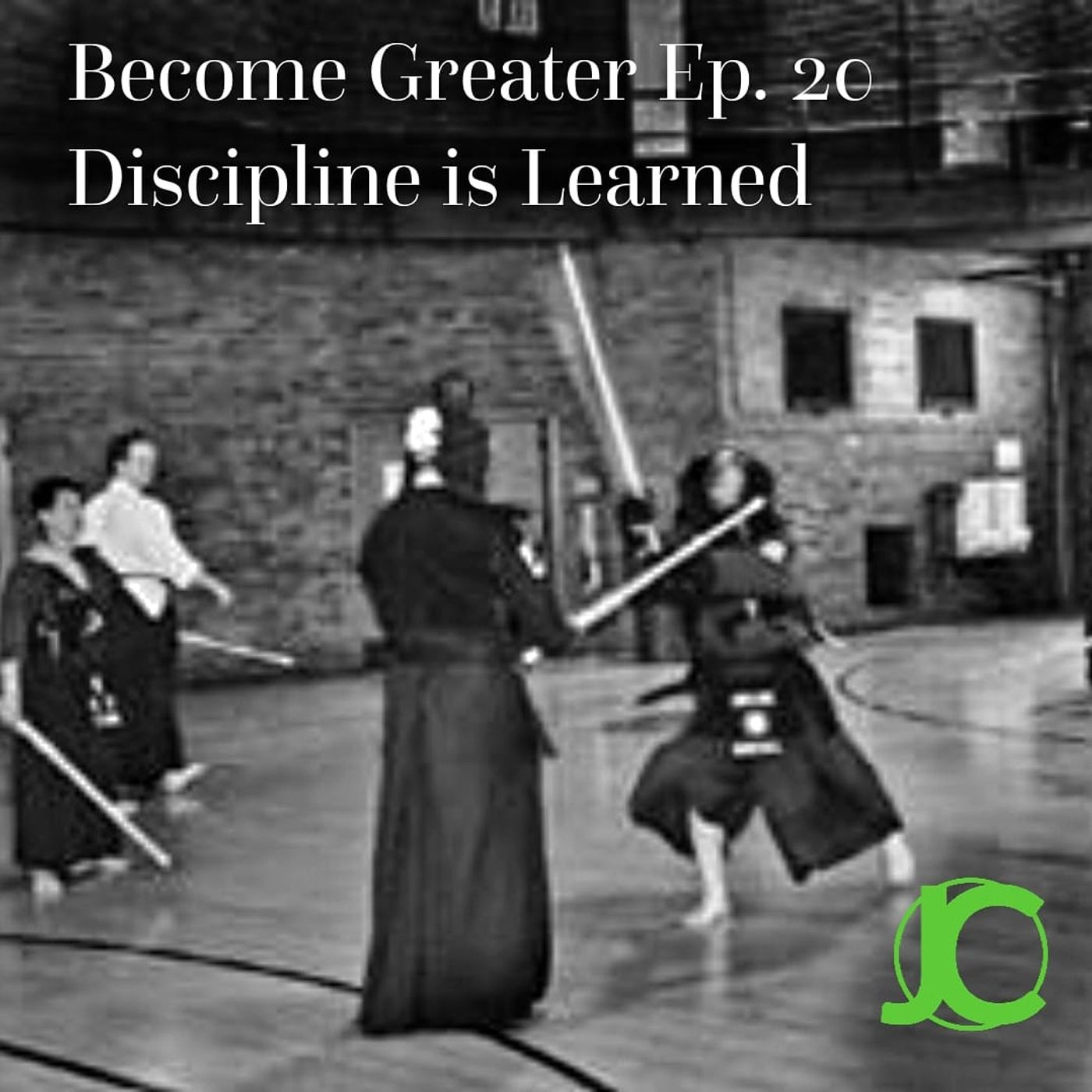 Become Greater Ep. 20 - Discipline is Learned
