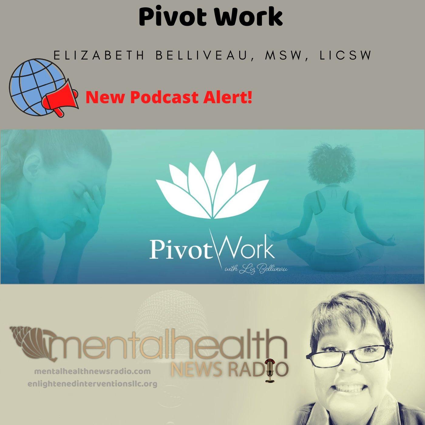 Mental Health News Radio - Pivot Work with Elizabeth Bellivieau