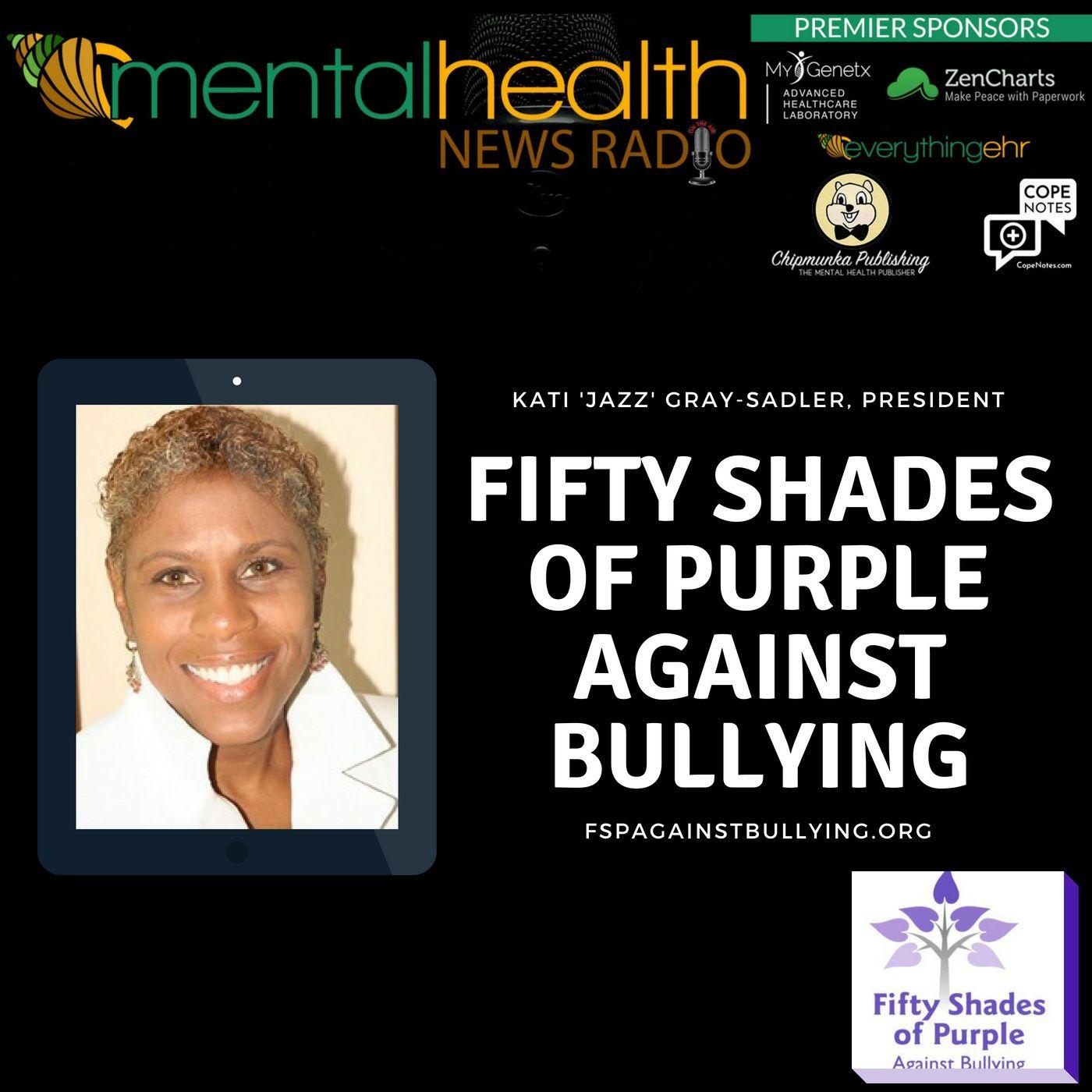 Mental Health News Radio - Fifty Shades of Purple Against Bullying with President Kati 'Jazz' Gray-Sadler