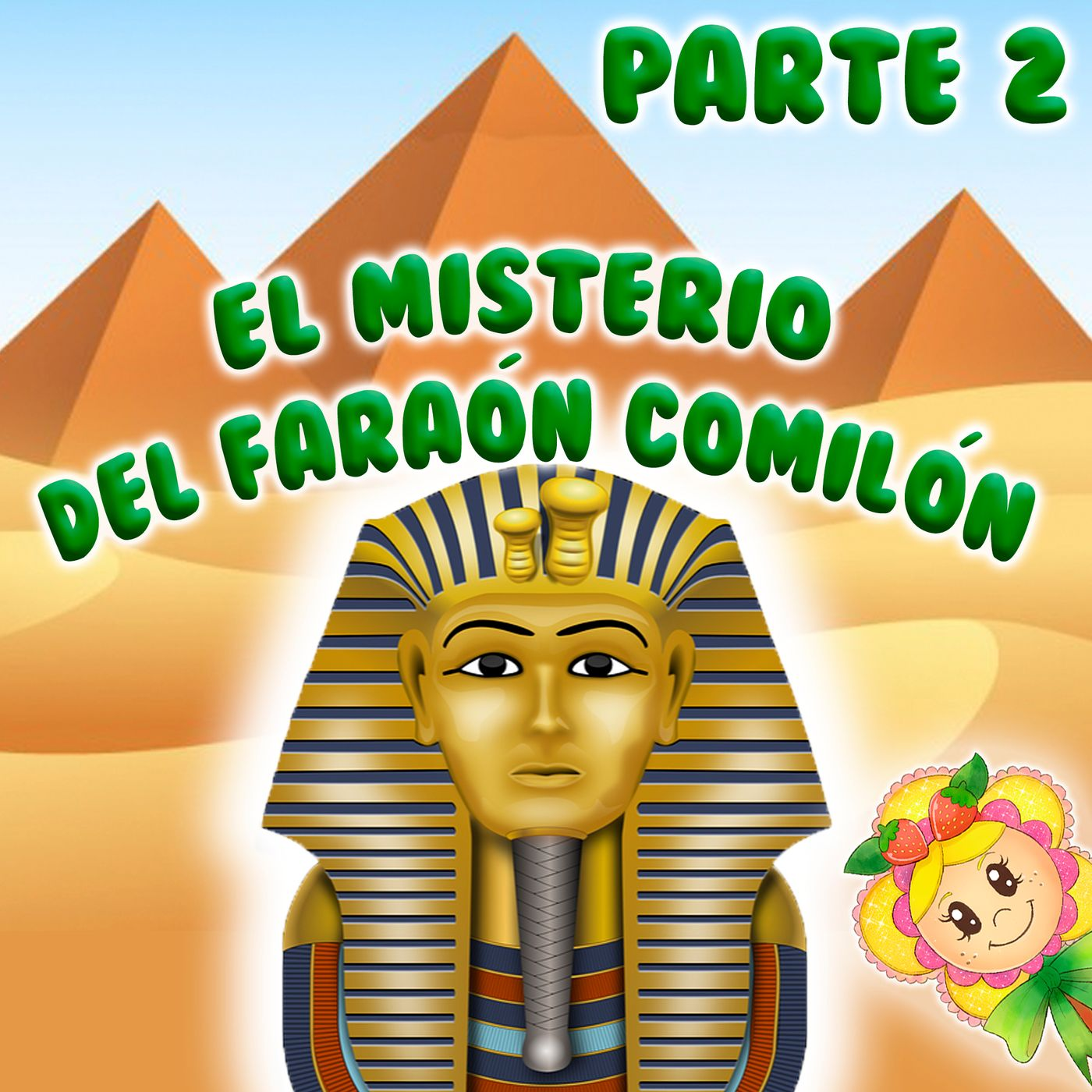 37. El misterio del Faraón comilón. Parte 2 del Cuento infantil de Hada de Fresa sobre el gran secreto de Tután Ramón