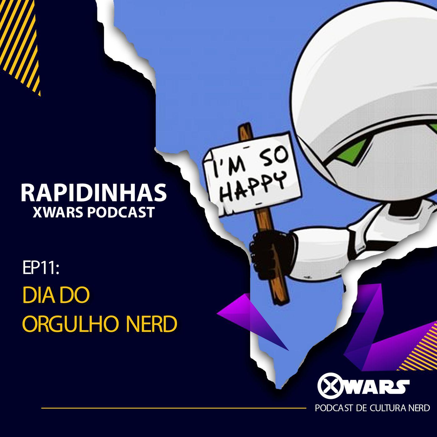 XWARS RAPIDINHAS #11 Dia do Orgulho Nerd
