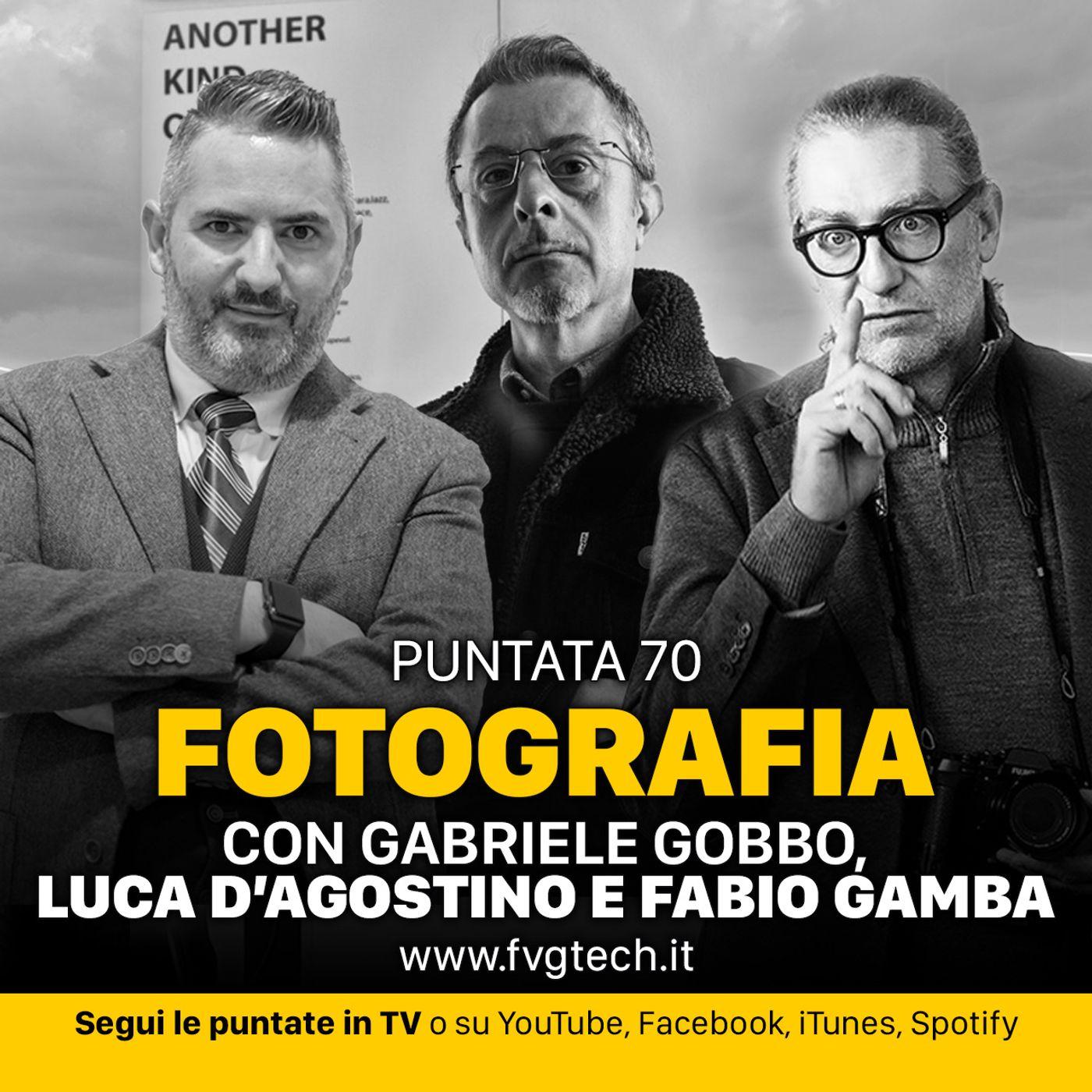 70 - La fotografia. Ospiti D'Agostino e Gamba