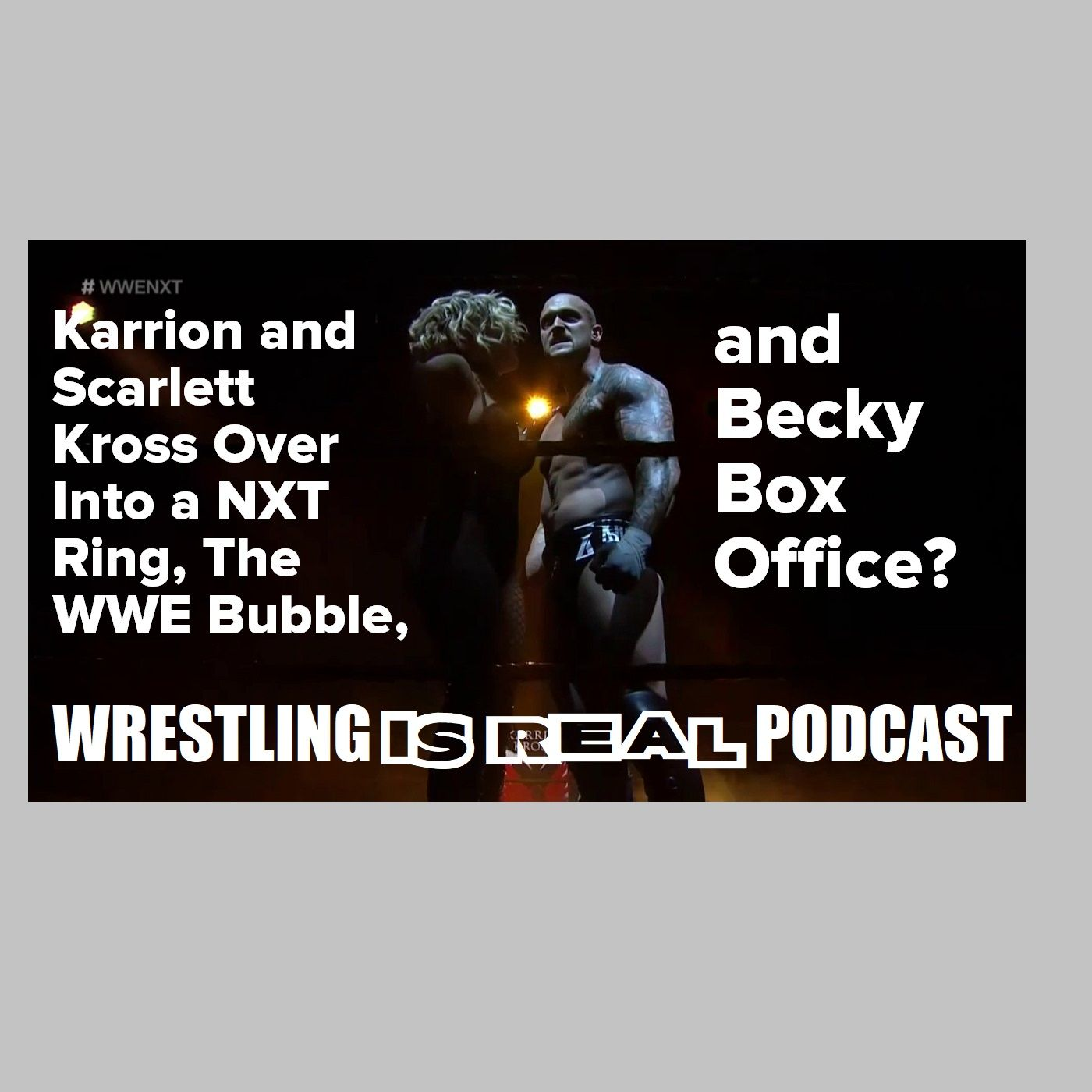 Karrion and Scarlett Kross Over Into a NXT Ring, The WWE Bubble, and Becky Box Office? KOP050720-531