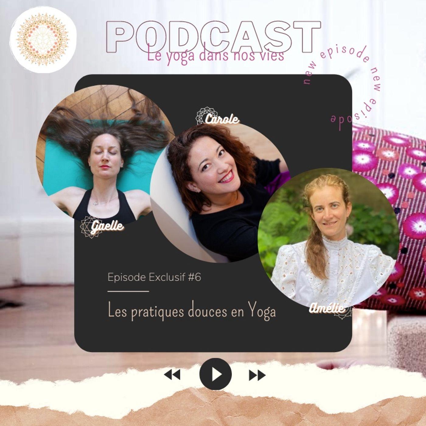Exclu #6 : Les Pratiques Douces en Yoga avec Amélie, Carole & Gaëlle