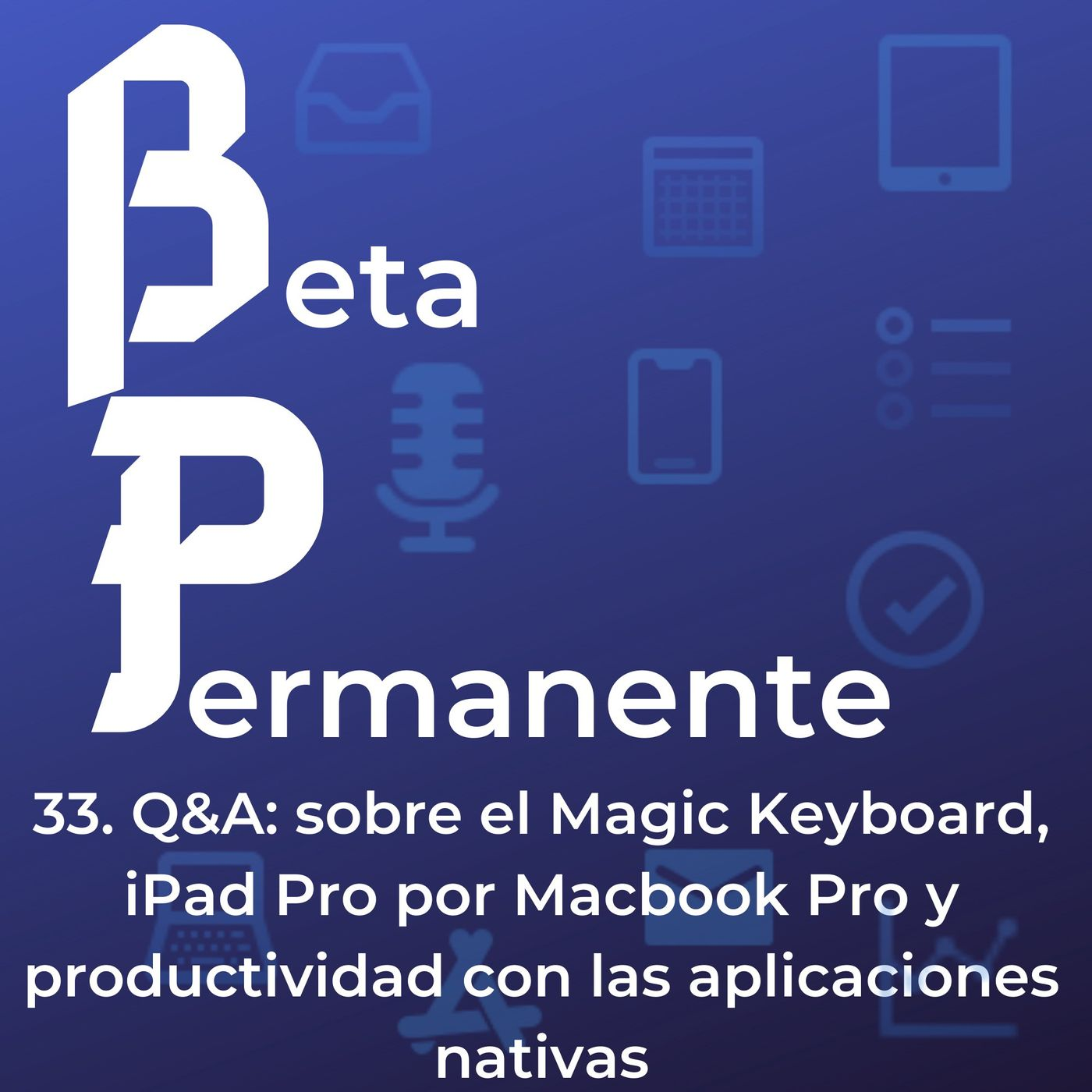 BP33 - Q&A- sobre el Magic Keyboard, iPad Pro por Macbook Pro y productividad con las aplicaciones nativas