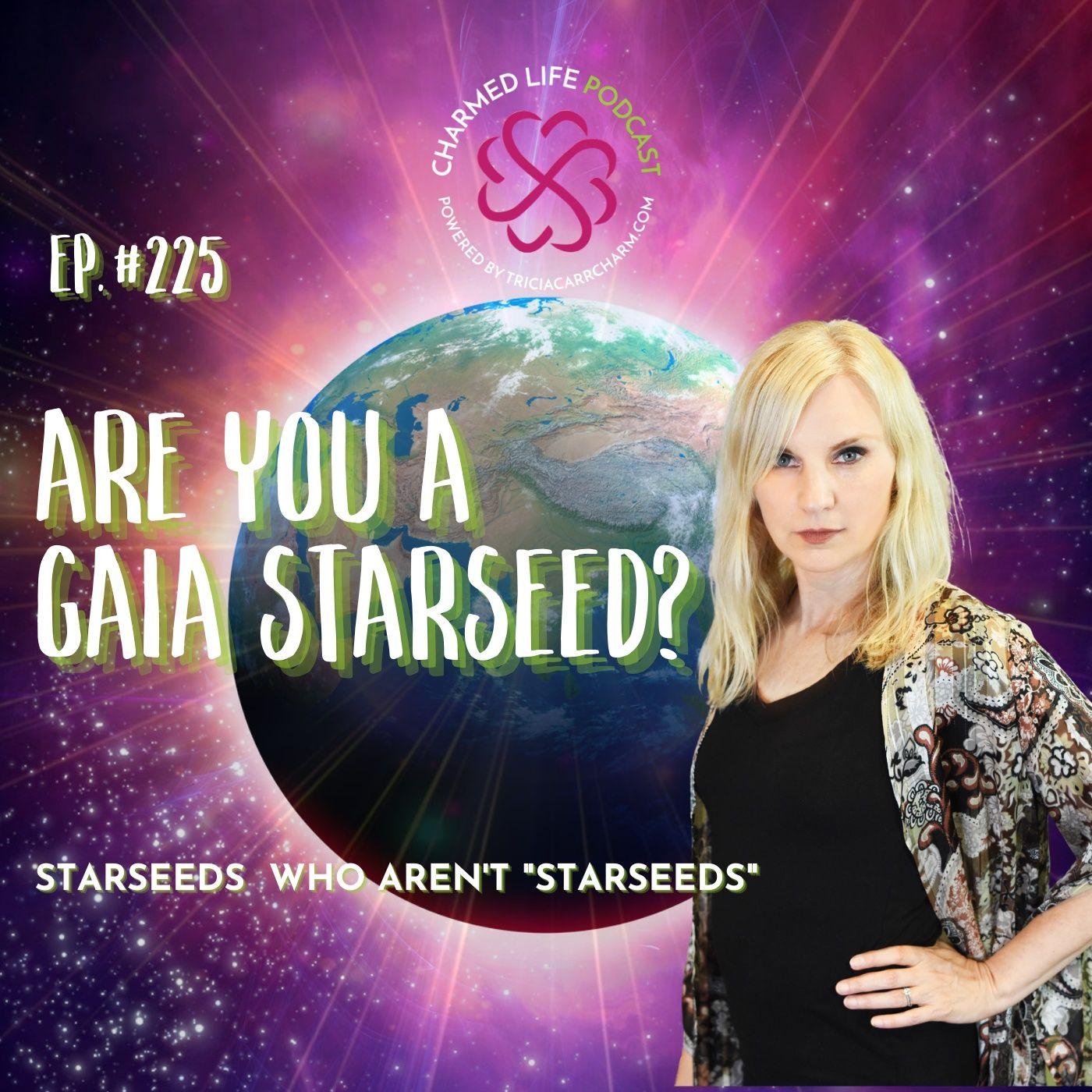 "225: Gaia Starseeds   Starseeds Who Aren't ""Starseeds"""