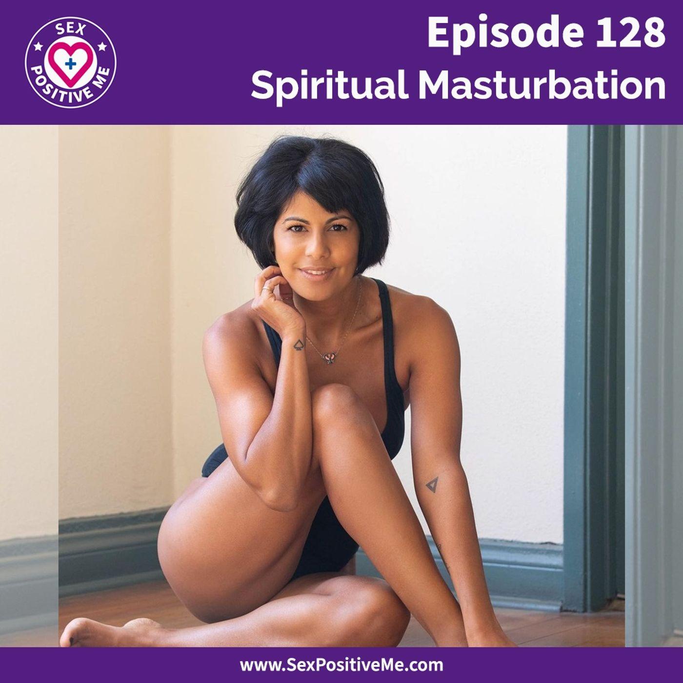 Sex Positive Me - E128: Spiritual Masturbation