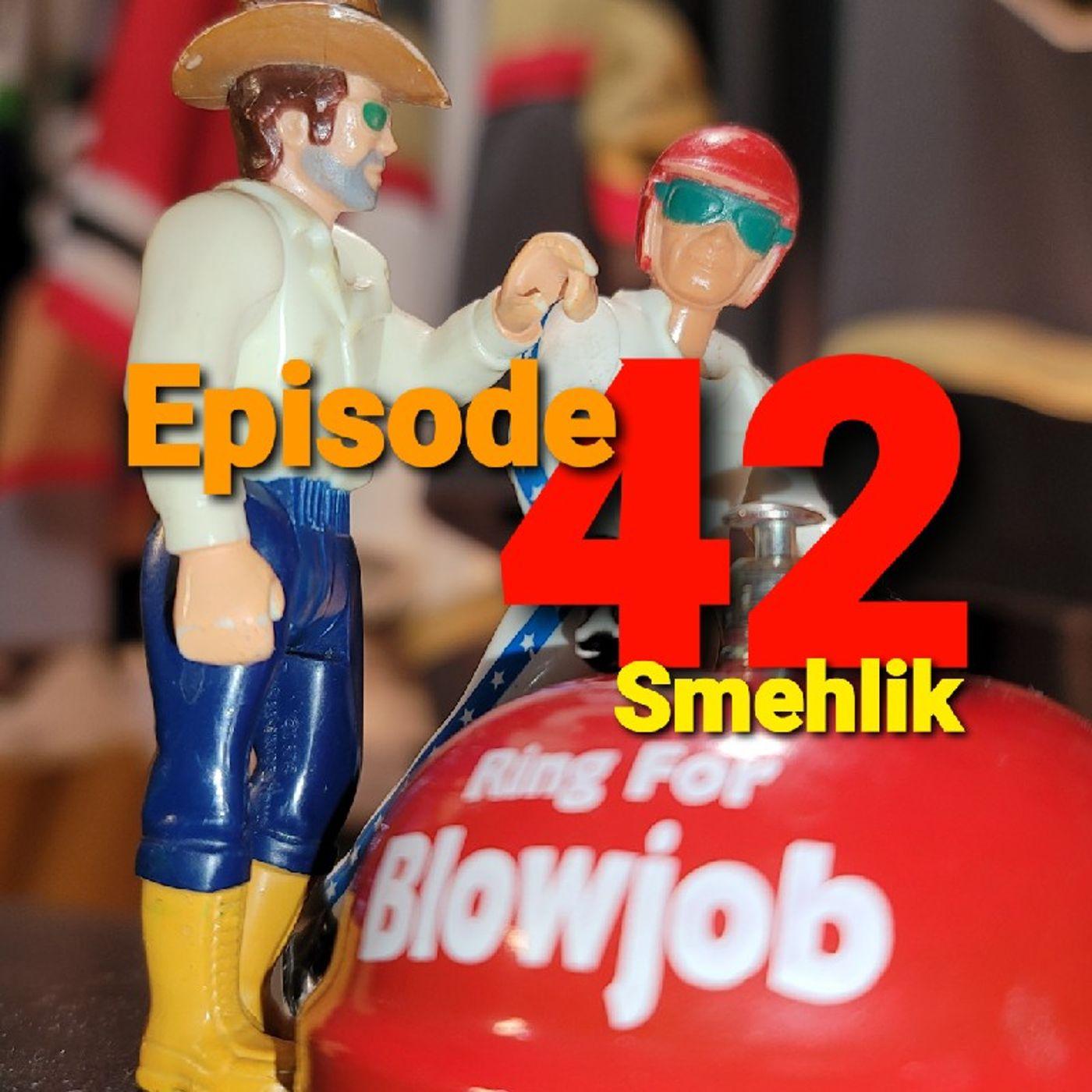 Episode 42 - Smehlik