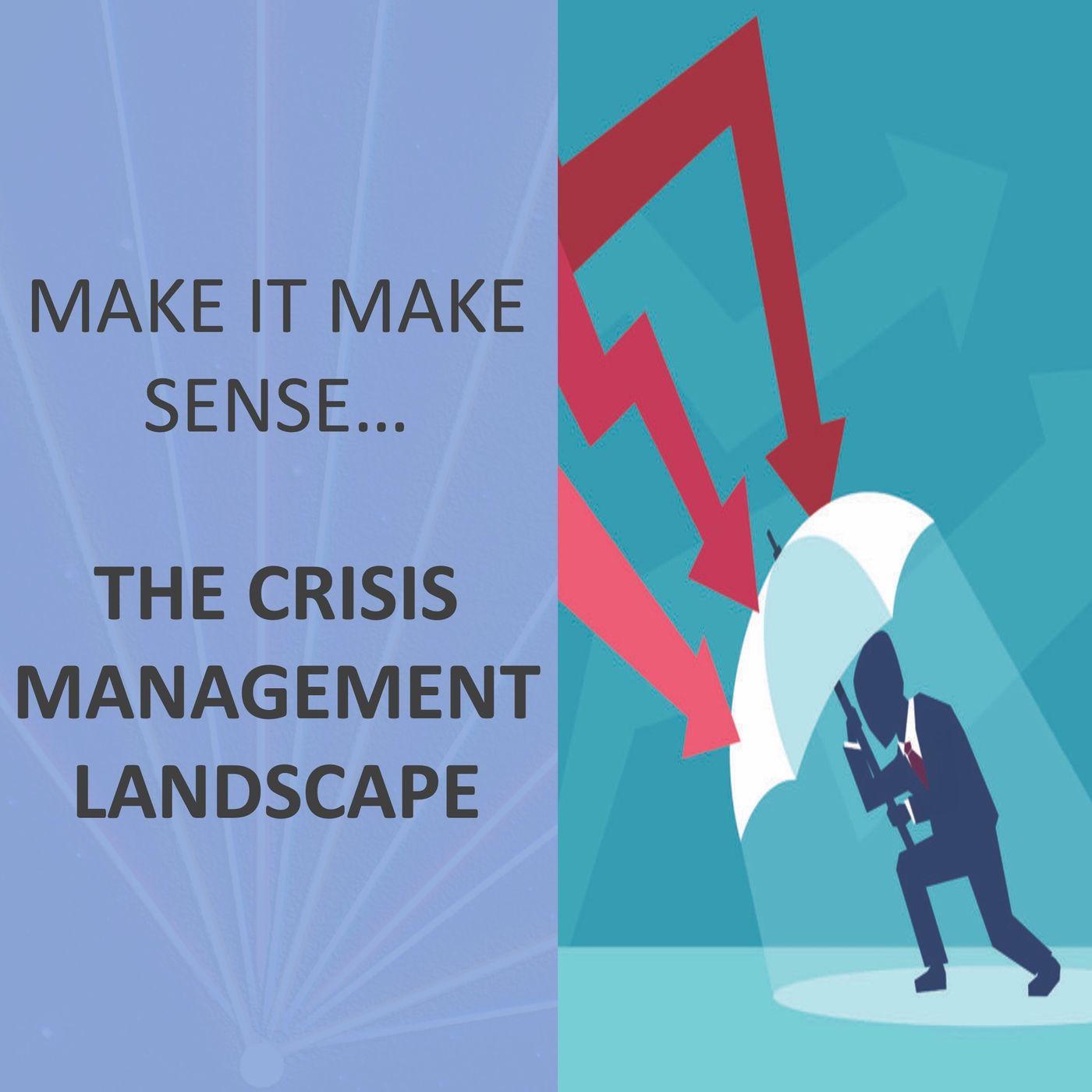 Make it make sense... The Crisis Management Landscape