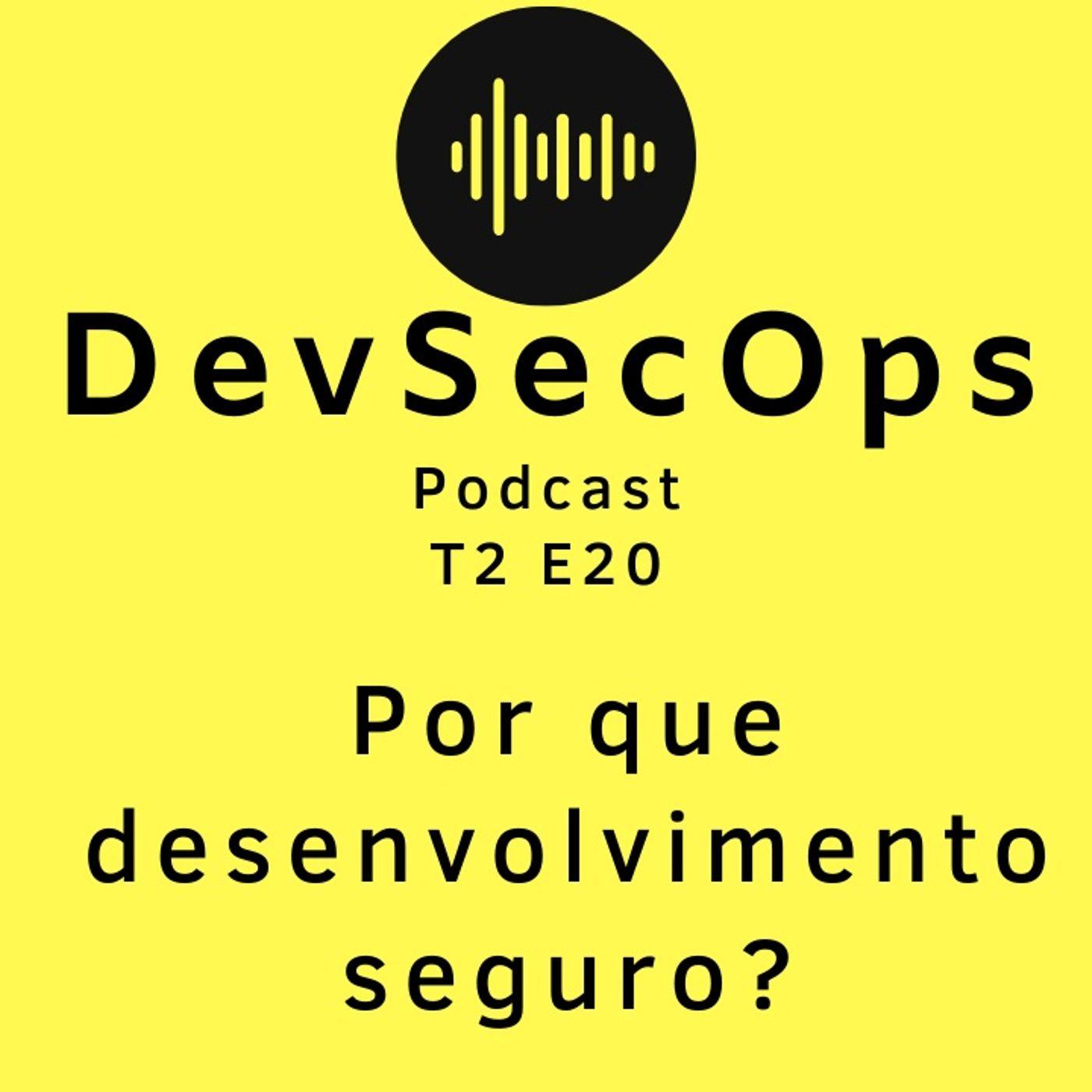 #20 - Por que desenvolvimento seguro?