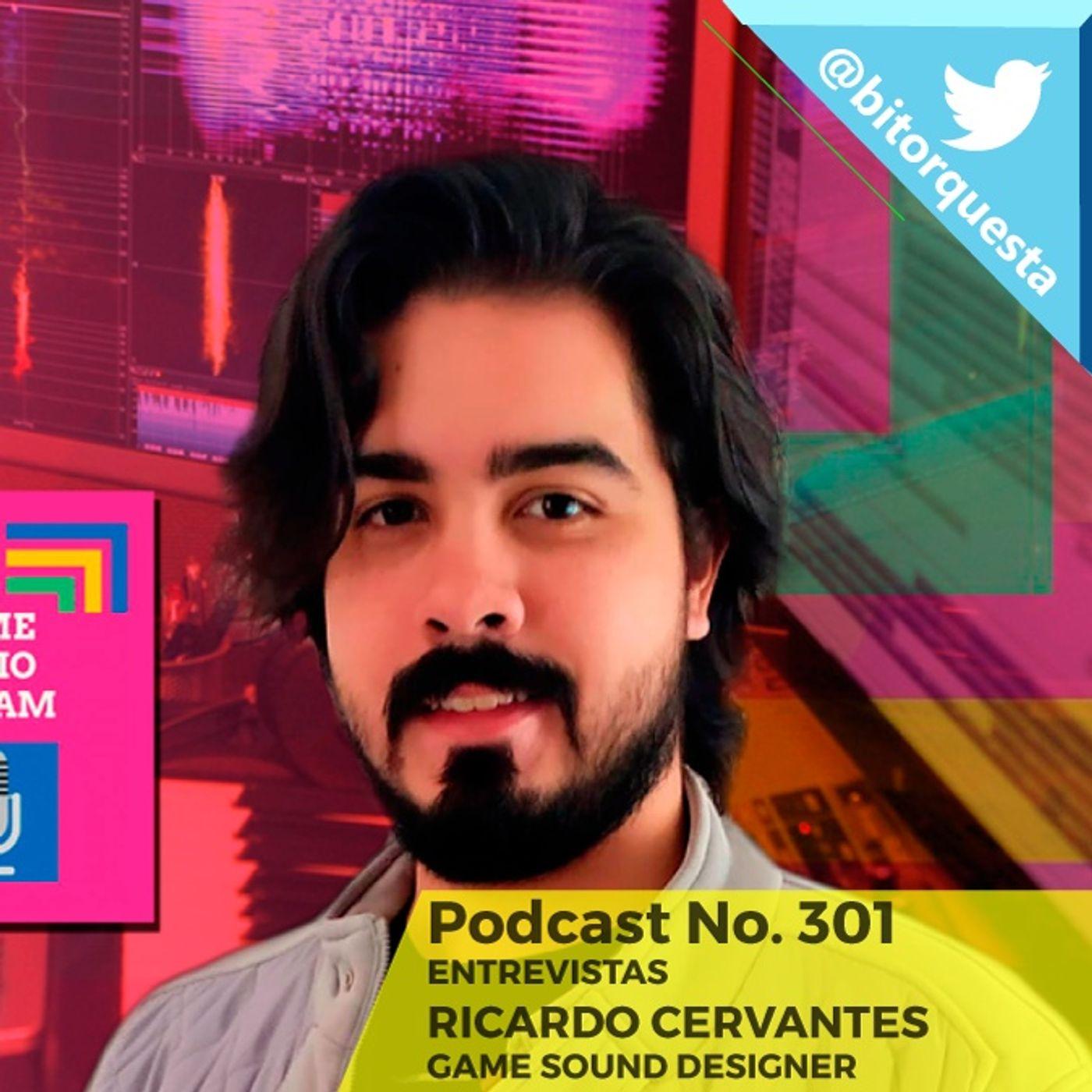 301 -  Entrevista Ricardo Cervantes, Game Sound Designer