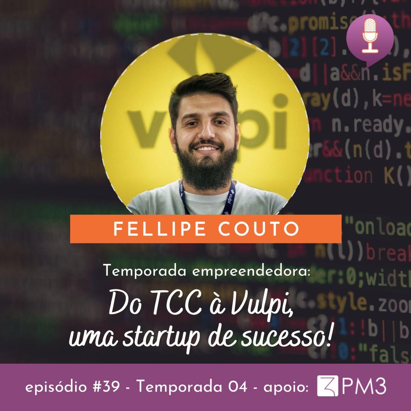 # 39 - Do TCC à Vulpi, uma startup de sucesso com Fellipe Couto