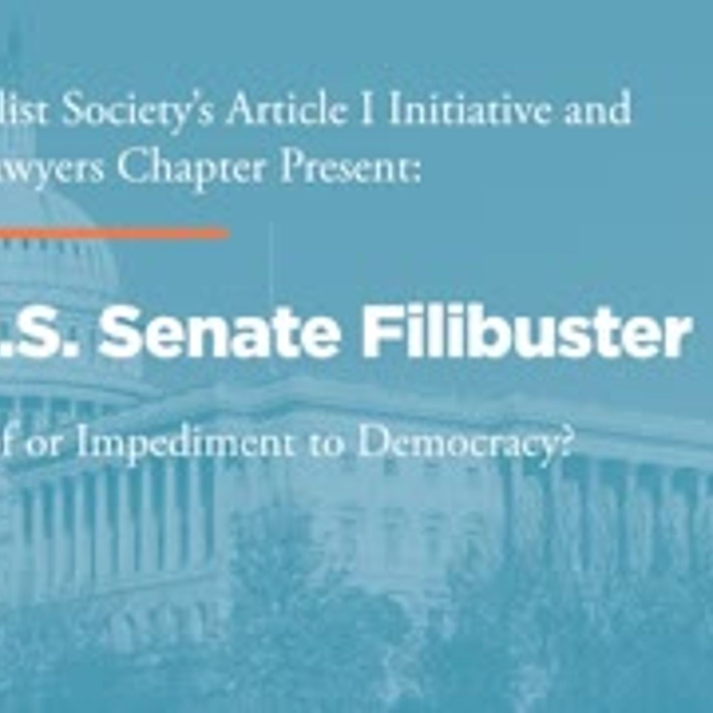 The U.S. Senate Filibuster: A Feature of or Impediment to Democracy?