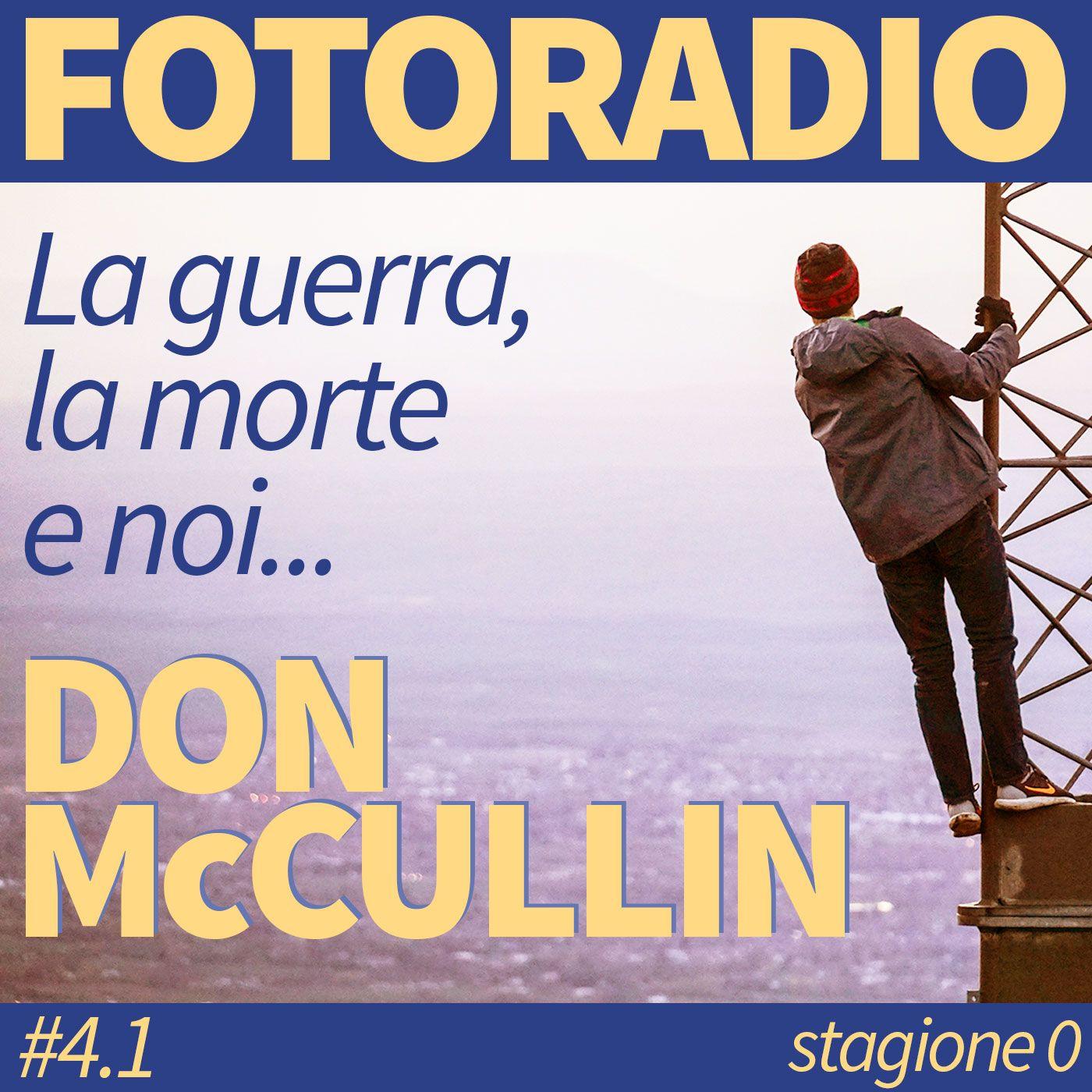 DON MCCULLIN /1. La guerra, la morte e noi