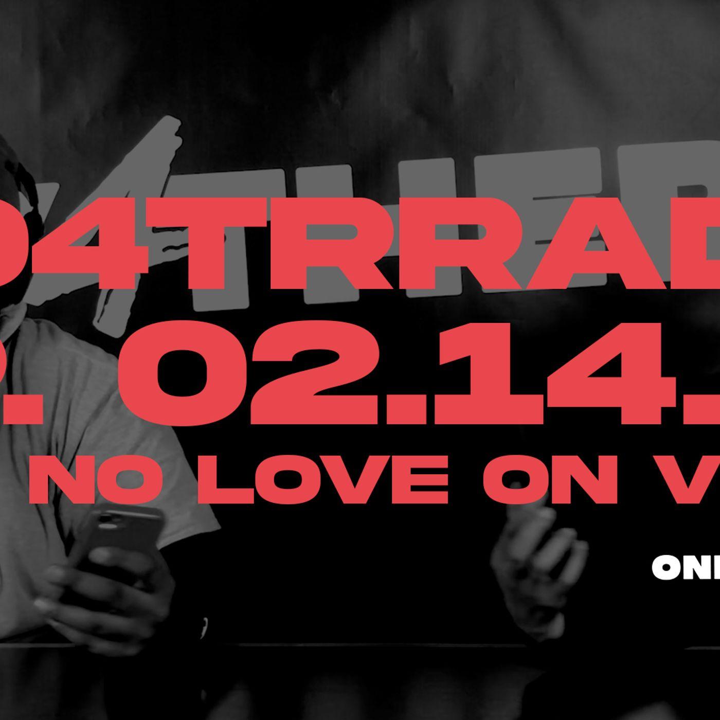 #O4TRRadio Episode Eleven - Ain't No Love On VDay?