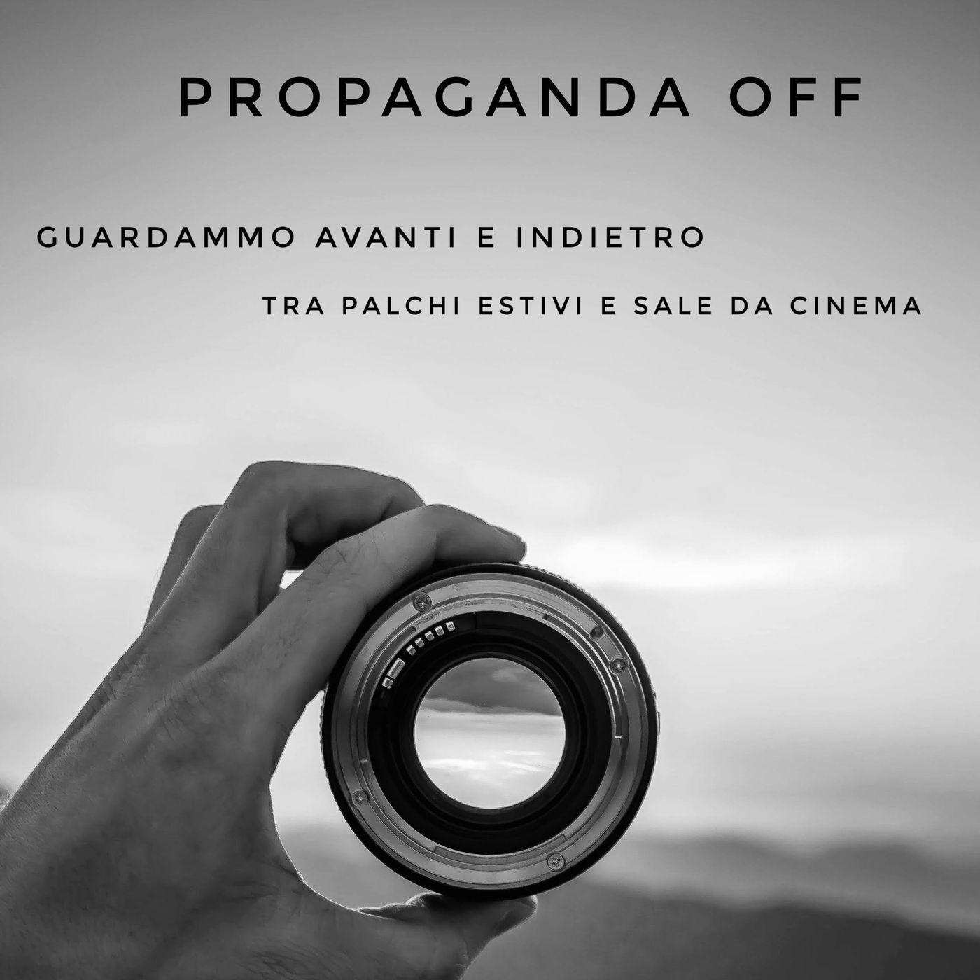 Propaganda Off - Guardammo avanti e indietro, tra palchi estivi e sale da cinema - Propaganda s4e32