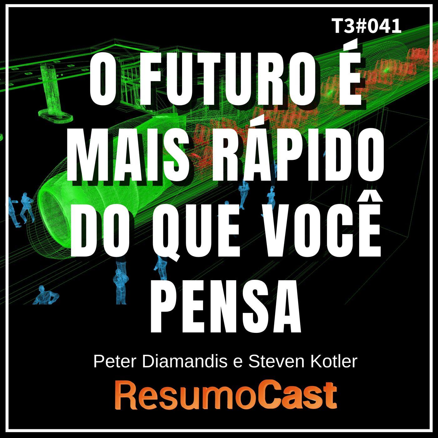 T3#041 O futuro é mais rápido do que você pensa   Peter Diamandis e Steven Kotler