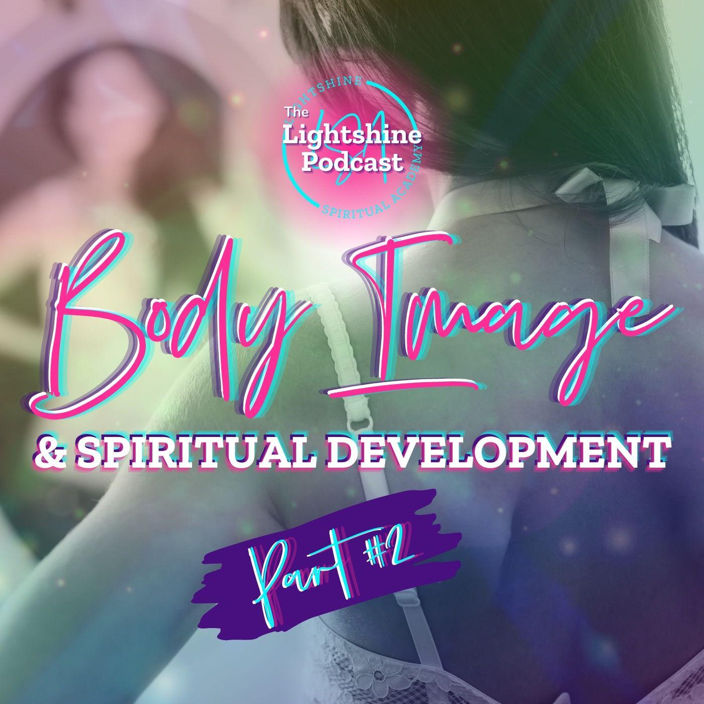 30: Part 2 - Body Image & Spiritual Development