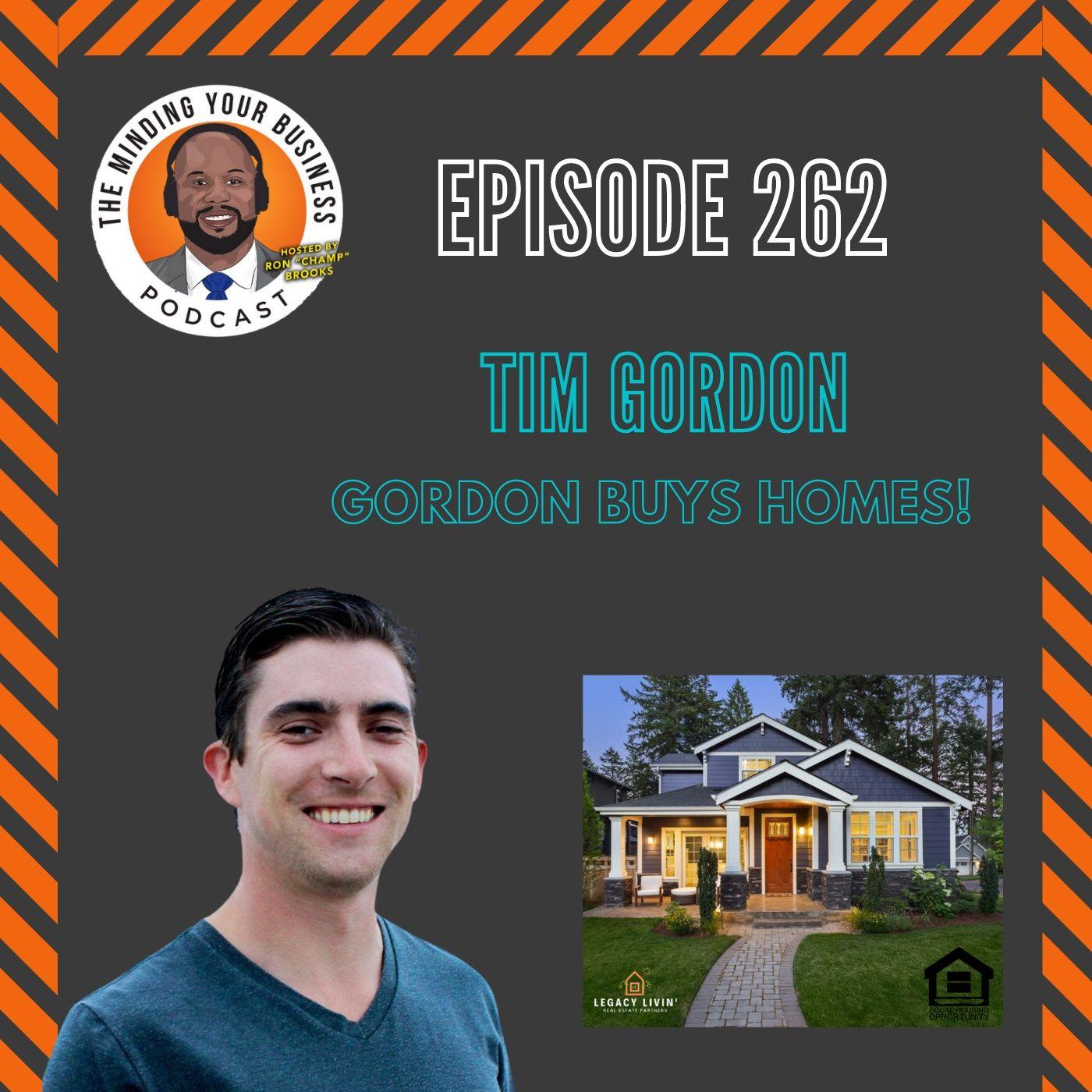 #262 - Tim Gordon, Founder & President of Gordon Buys Homes